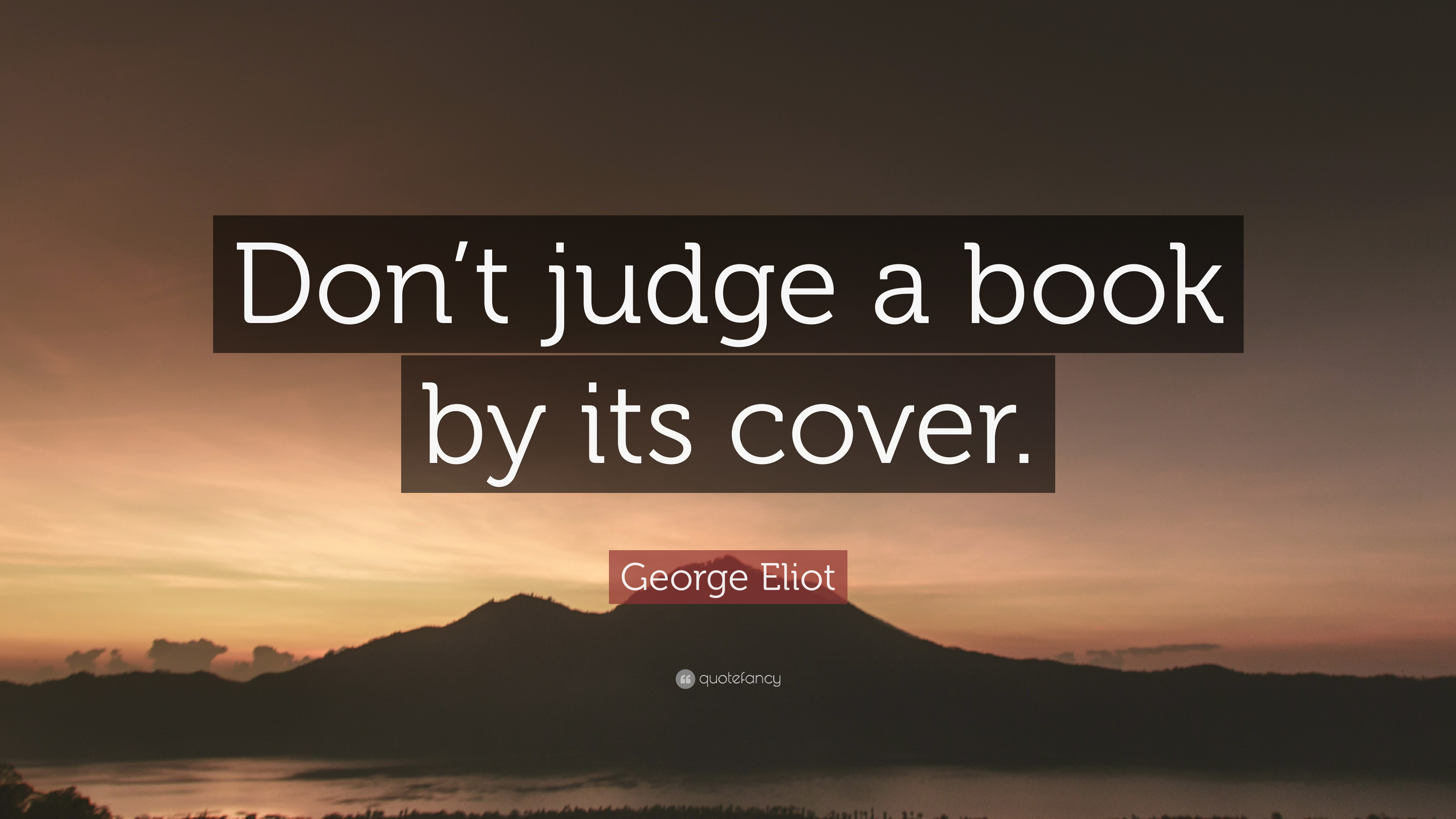 George Eliot Quote: Dont judge a book by its cover.