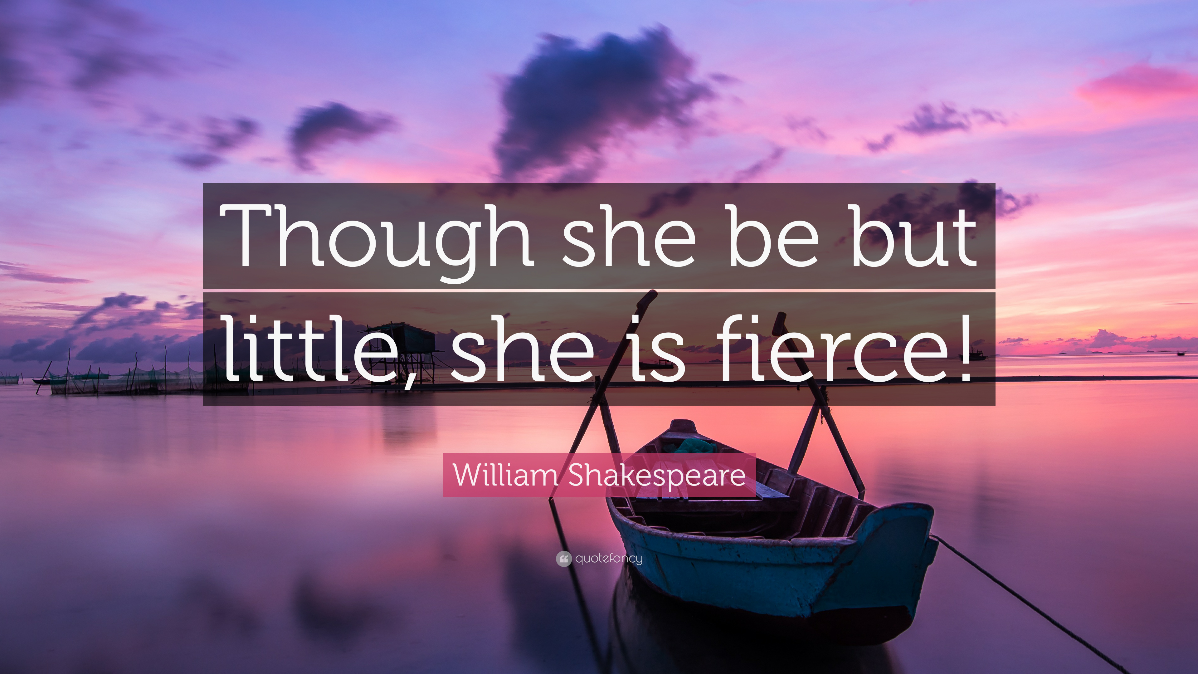 """William Shakespeare Quote: """"Though She Be But Little, She"""