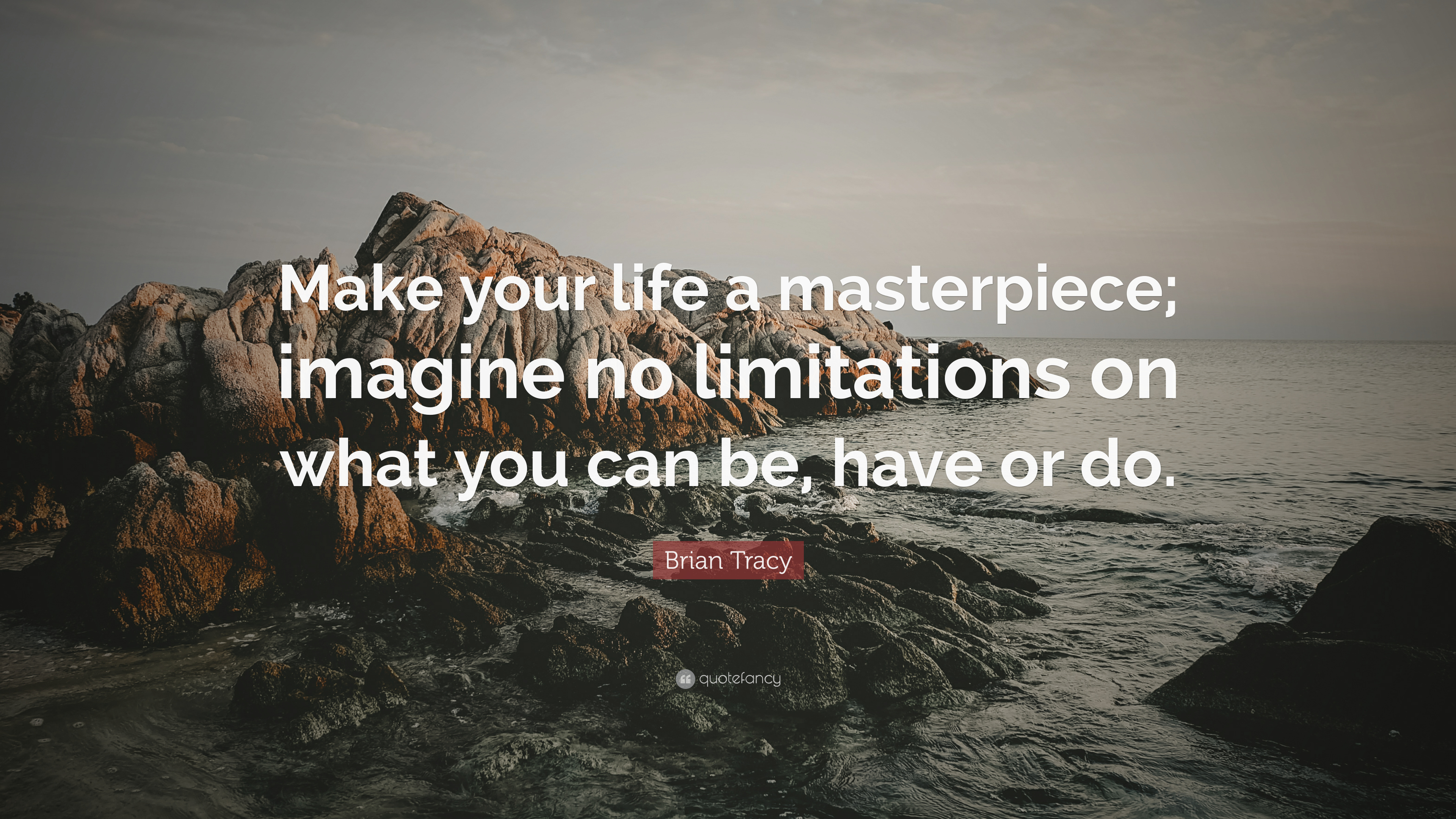 Brian Tracy Quote Make Your Life A Masterpiece Imagine No