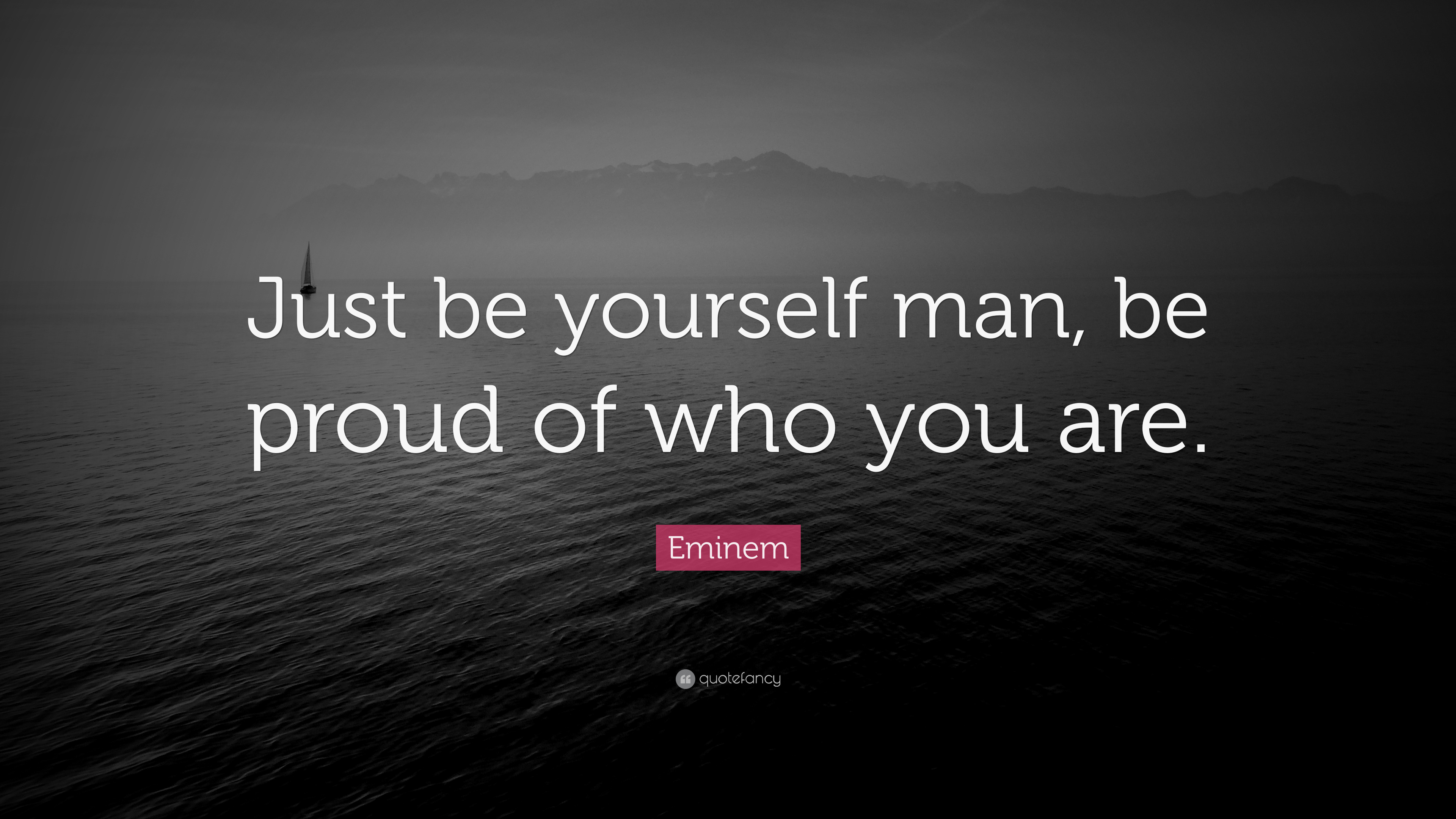 Eminem Quote Just Be Yourself Man Be Proud Of Who You Are 12