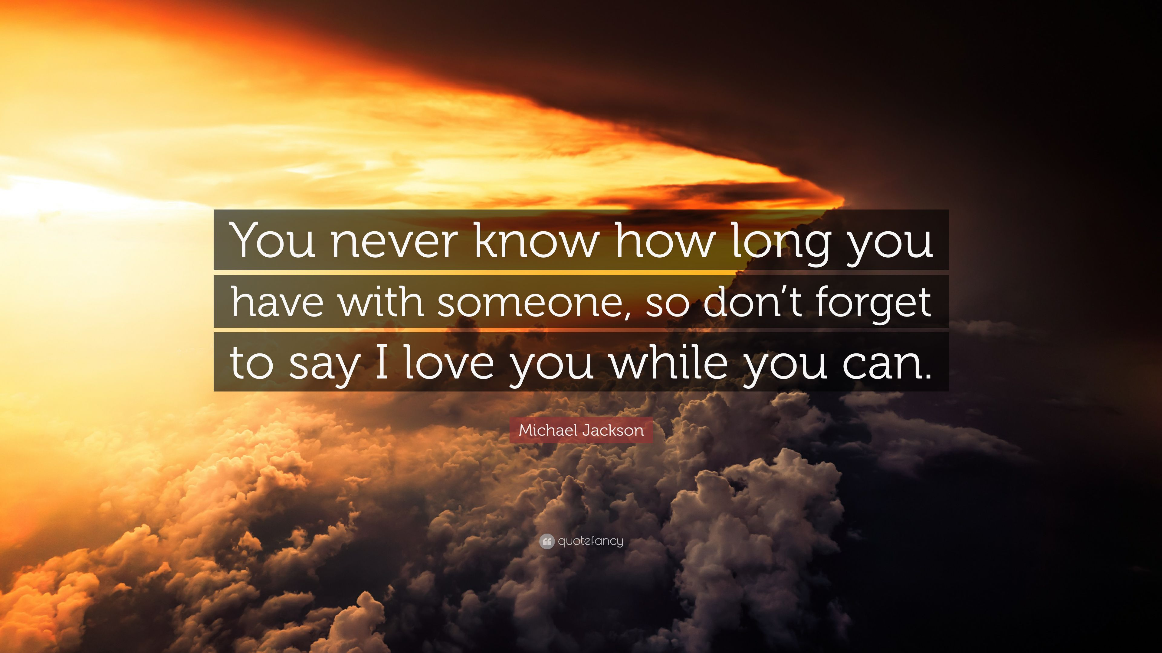 """Michael Jackson Quote: """"You Never Know How Long You Have"""