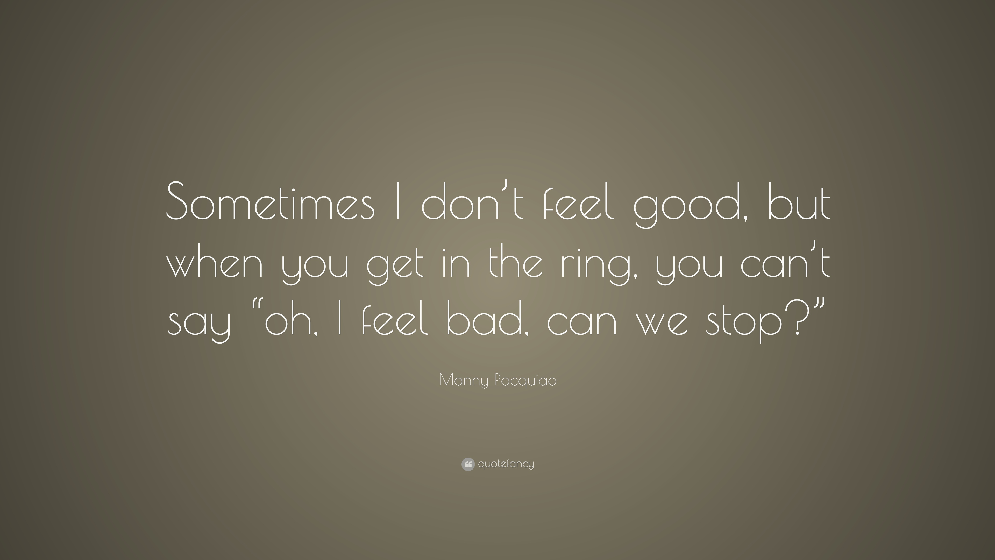 "Feel Good Quotes Manny Pacquiao Quote ""Sometimes I Don't Feel Good But When You"