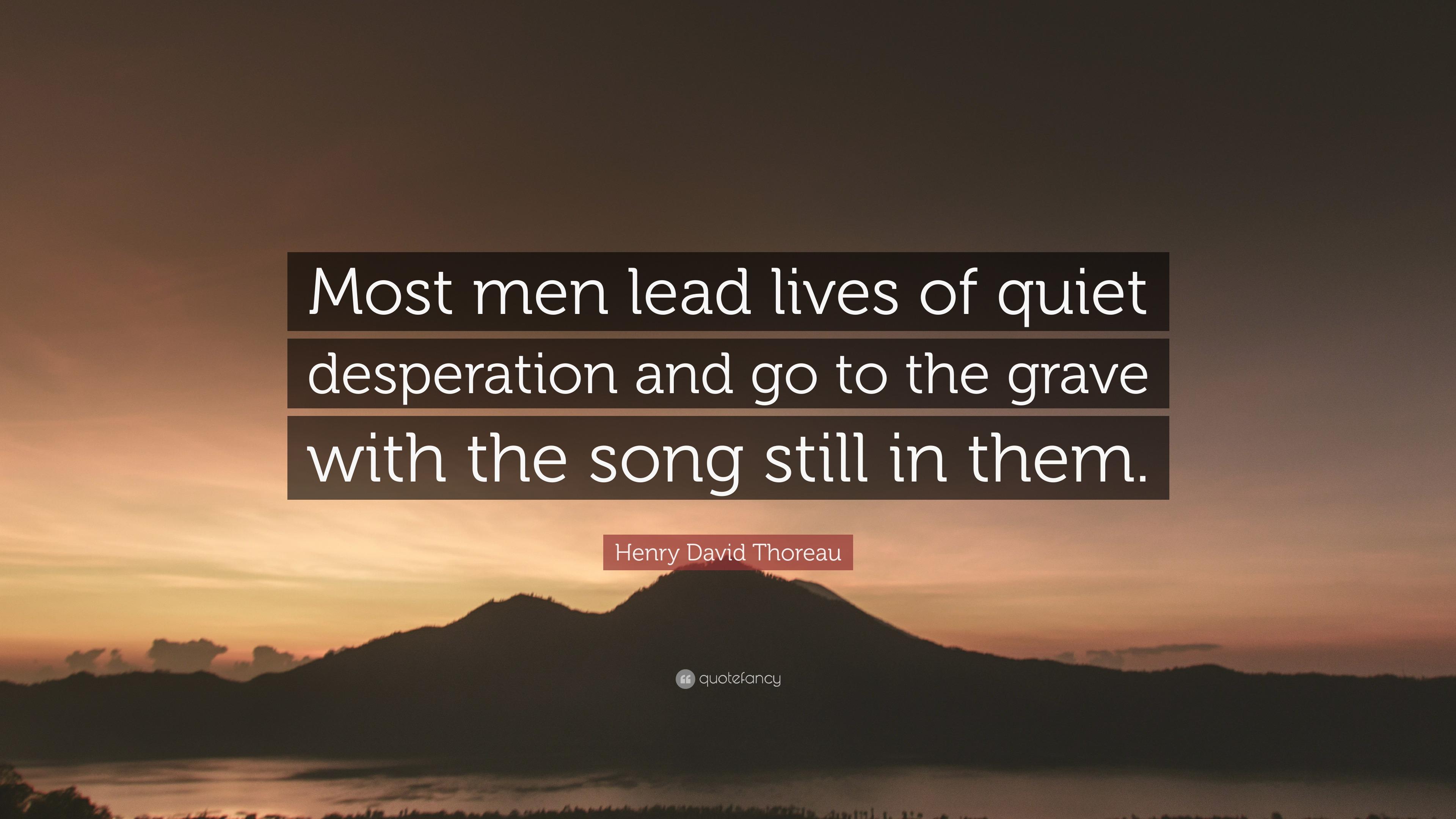 we all live lives of quiet desperation