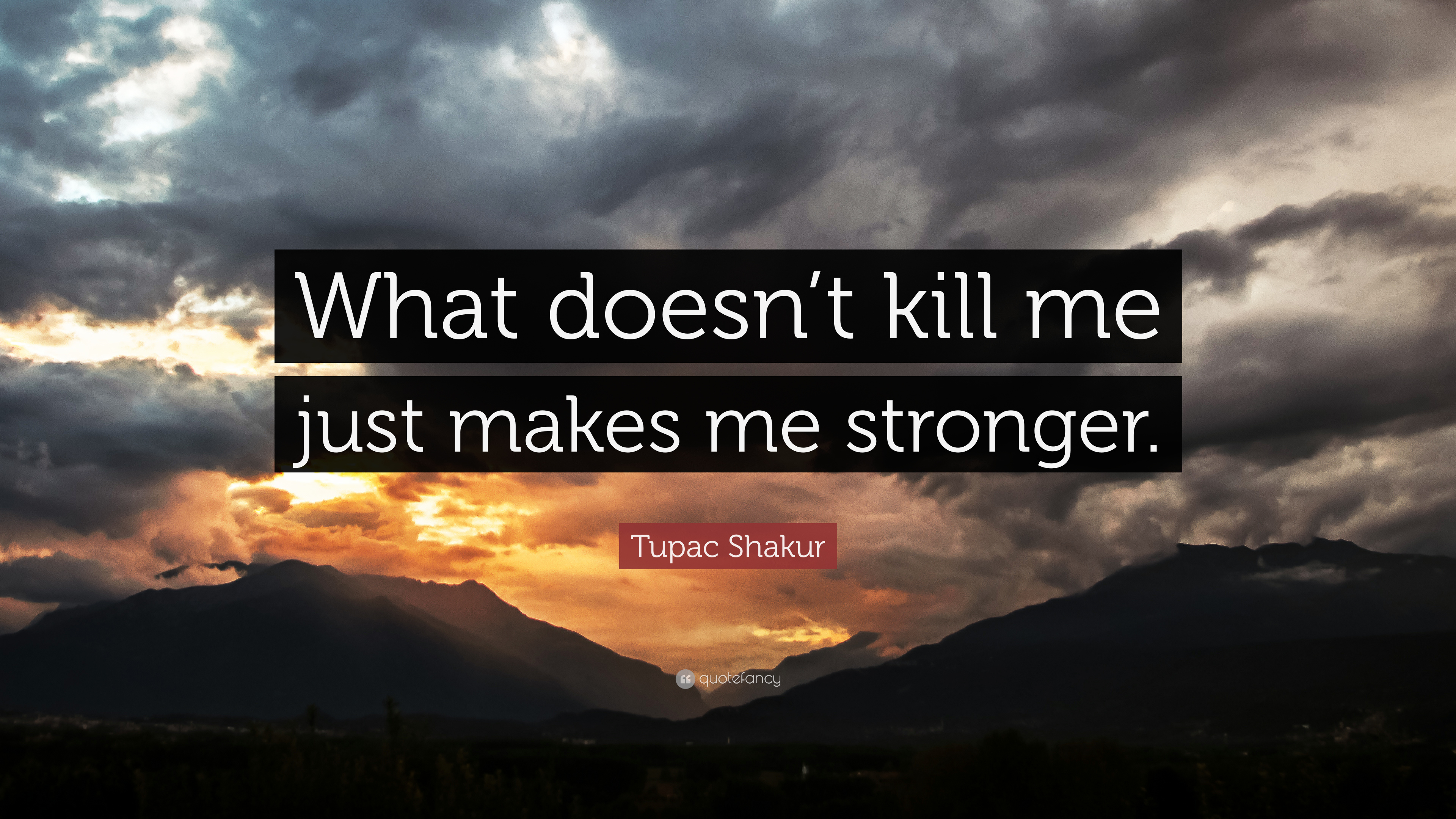 Tupac Shakur Quote What Doesnt Kill Me Just Makes Me Stronger