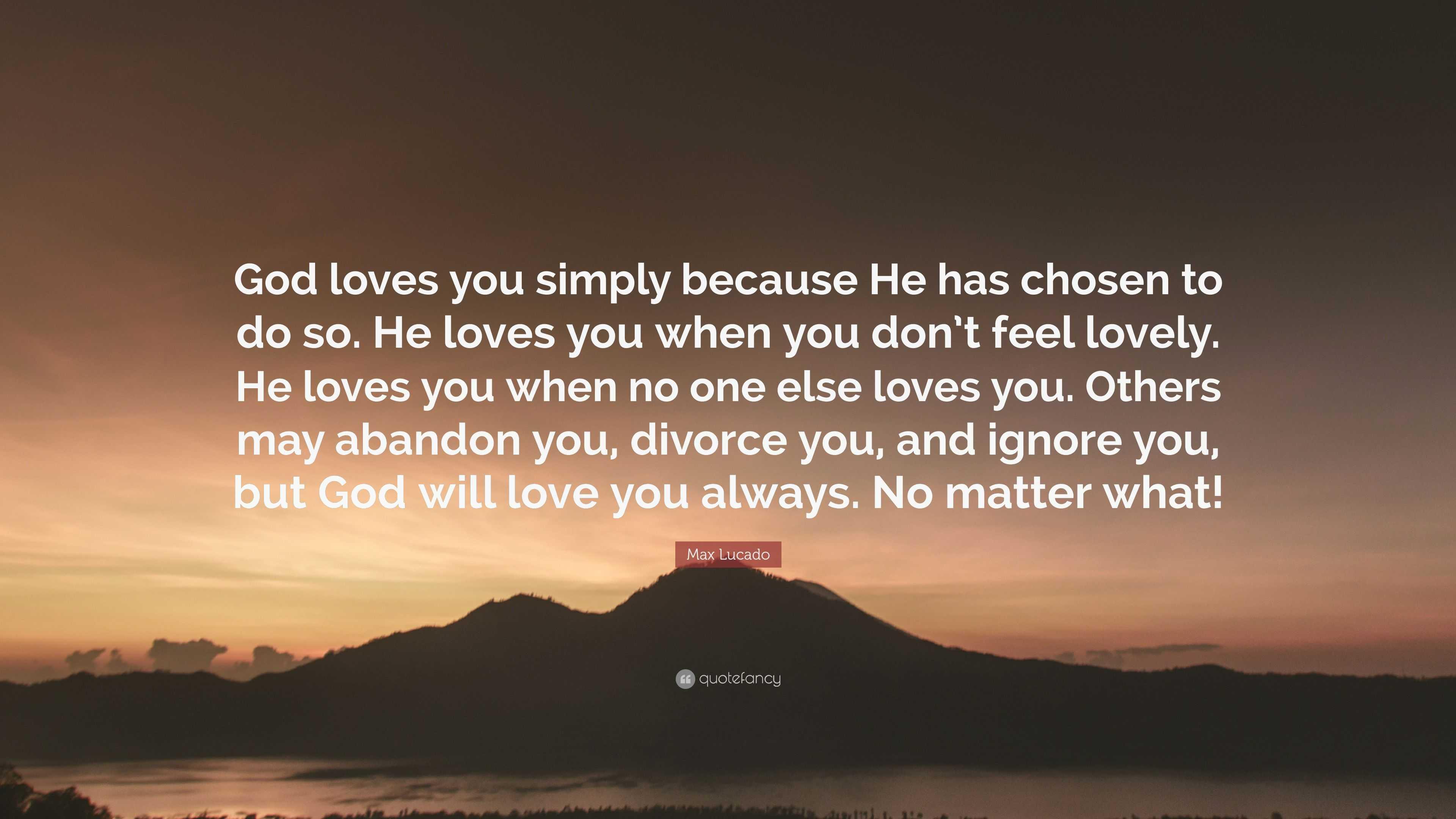 "Max Lucado Quote ""God loves you simply because He has chosen to do so"