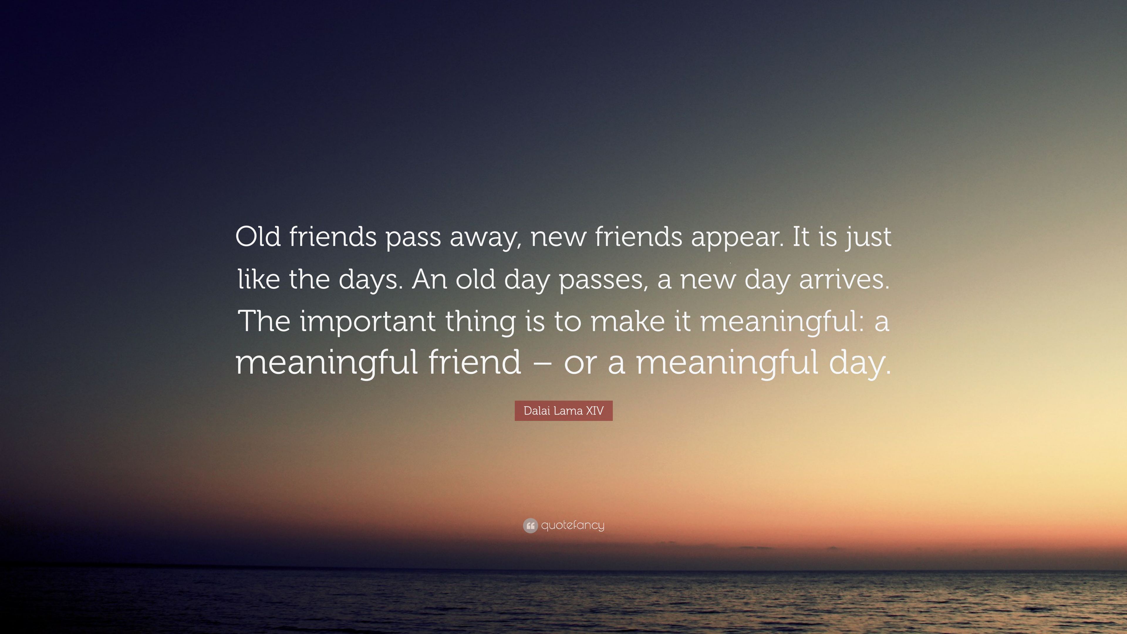 "Dalai Lama XIV Quote: ""Old friends pass away, new friends ..."