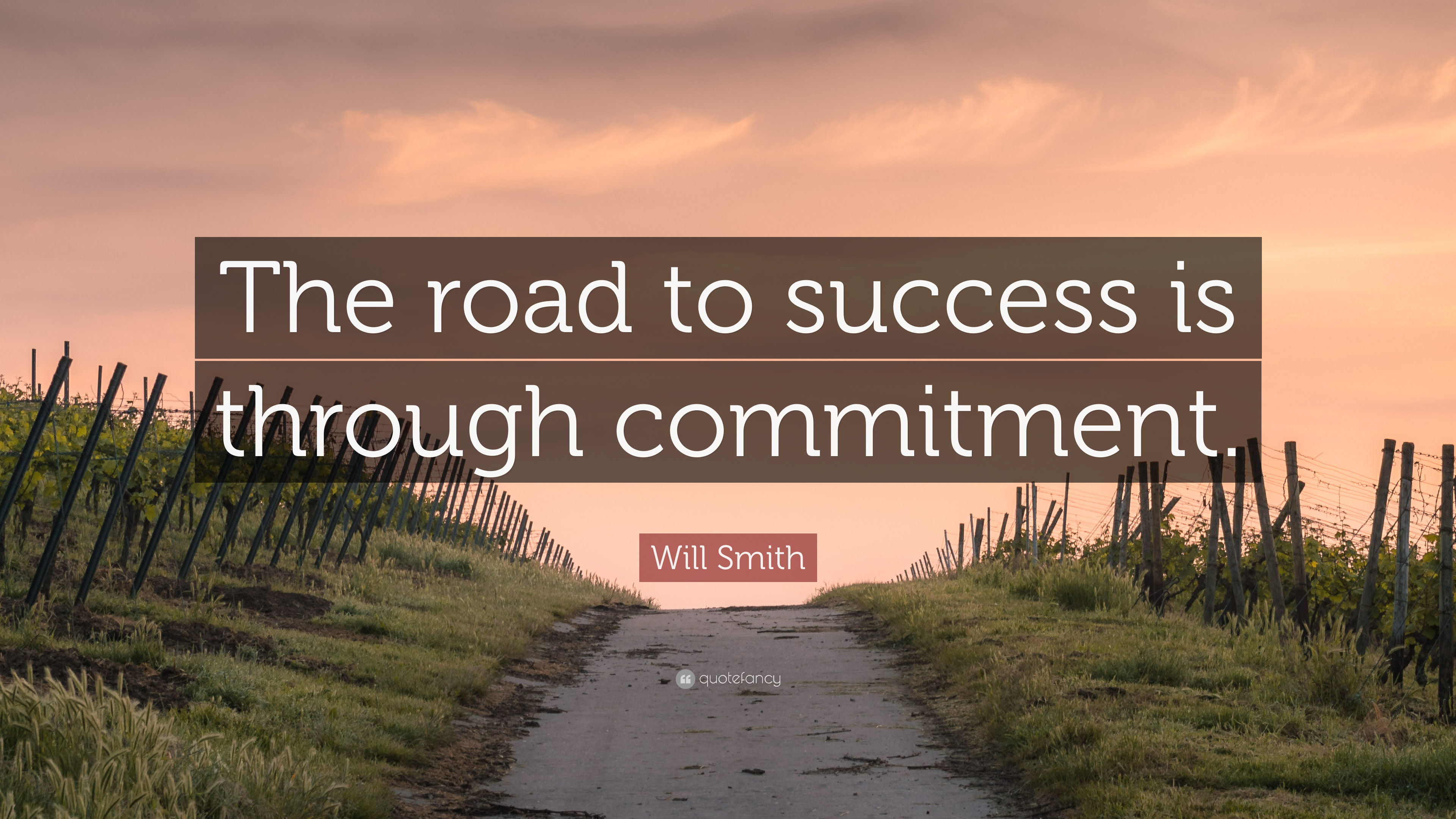 """will smith quote """"the road to success is through commitment """""""