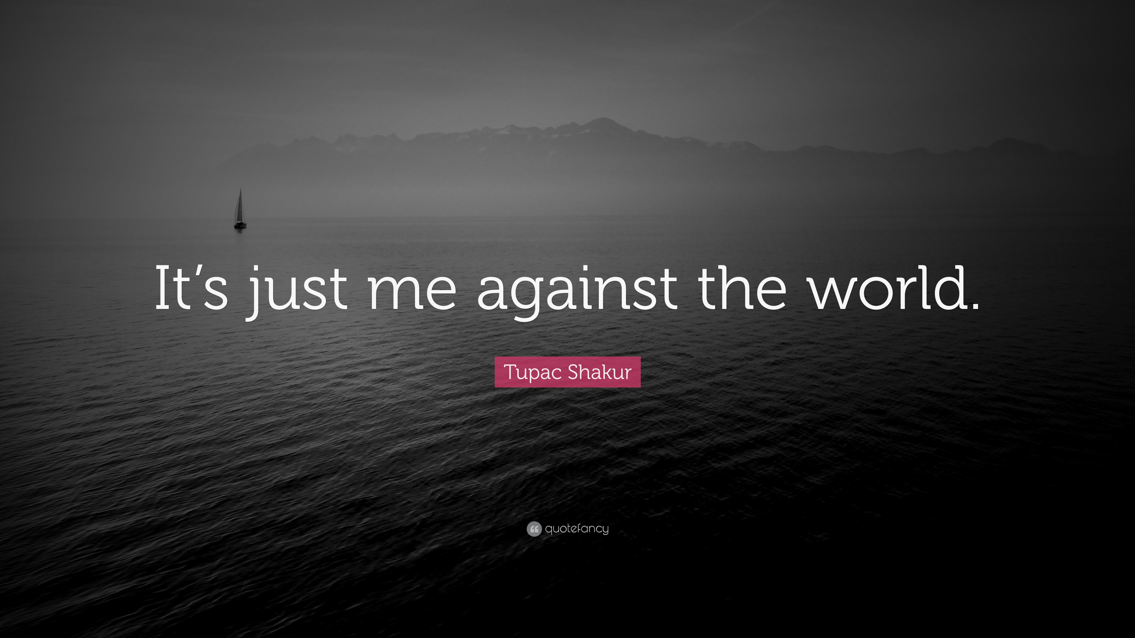 """Tupac Shakur Quote: """"It's just me against the world."""" (12 ..."""