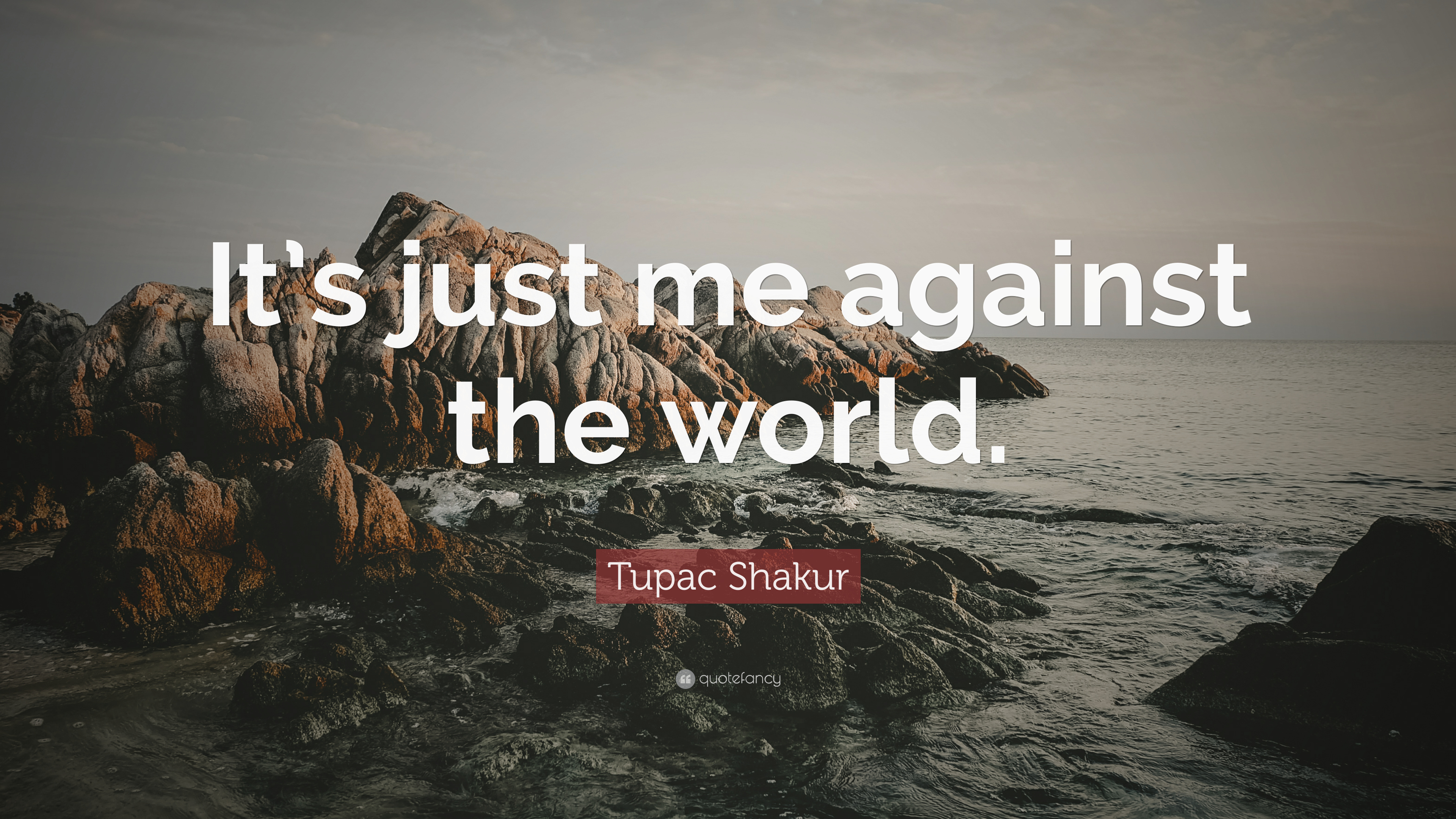 "Tupac Shakur Quote: ""It's just me against the world."" (12 ..."