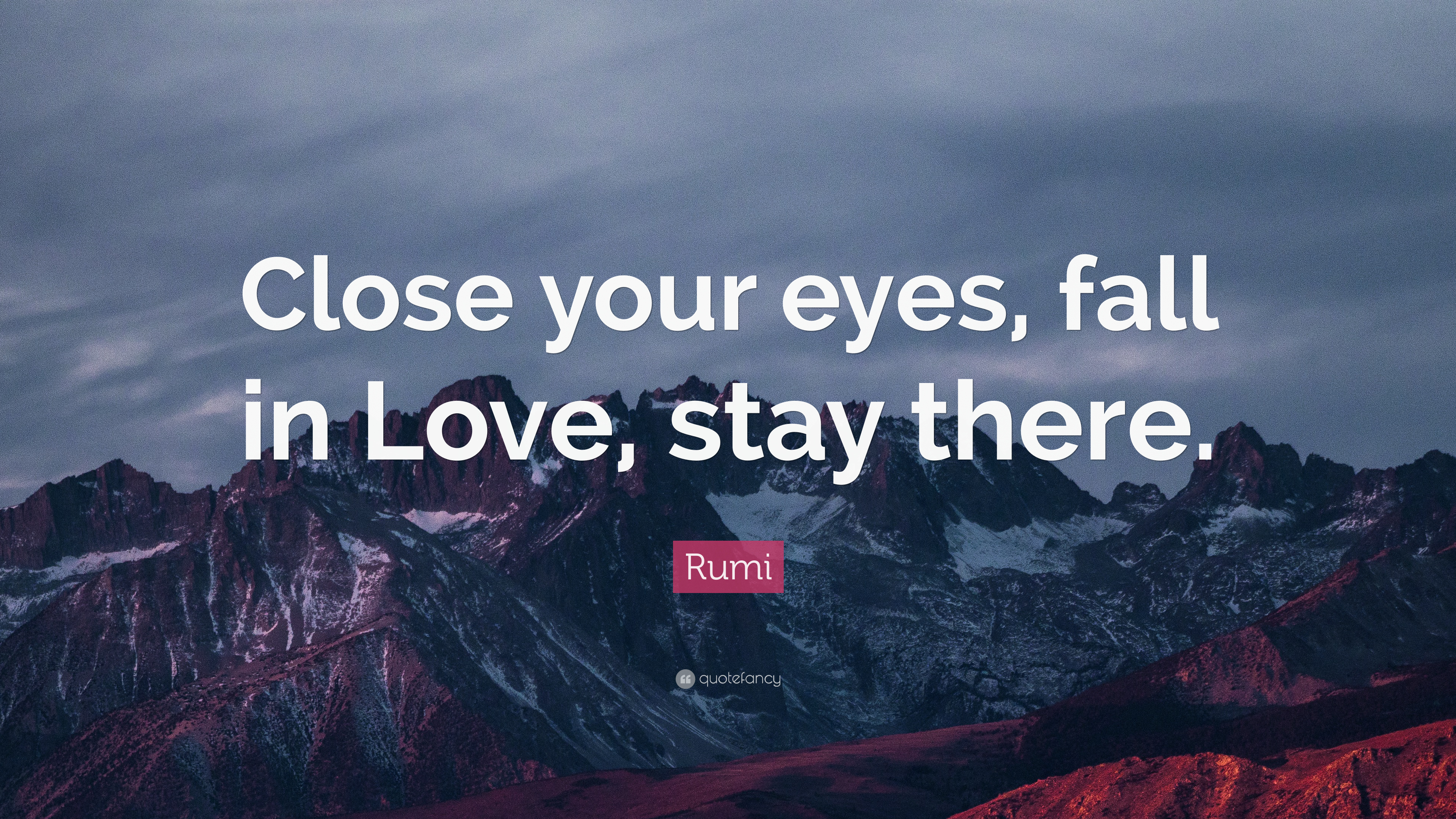 "Rumi Quote: ""Close Your Eyes, Fall In Love, Stay There"
