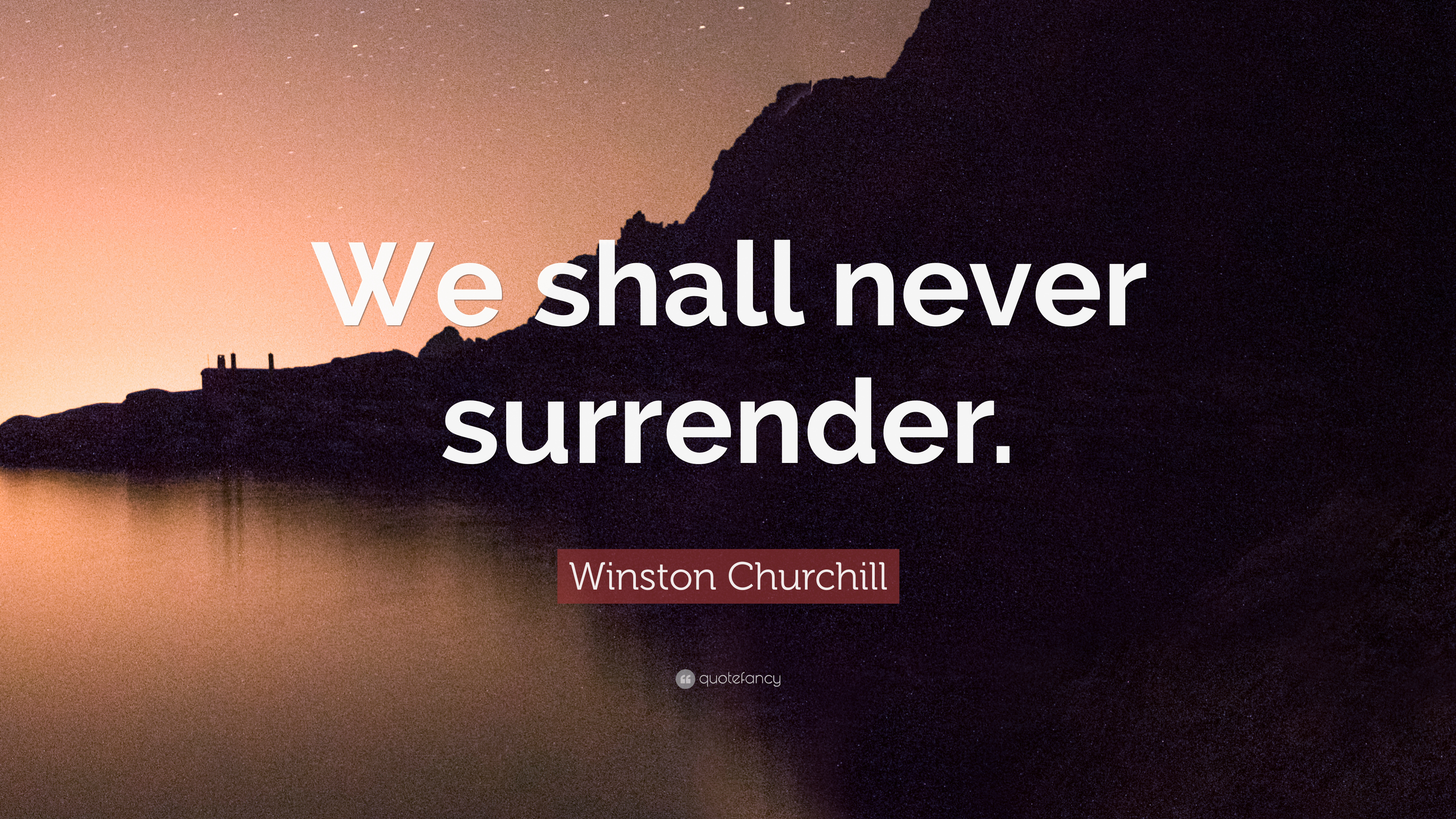 we shall never surrender churchill We shall not flag or fail we shall go on to the end we shall fight in france, we  shall fight on the seas and oceans, we shall fight with growing.