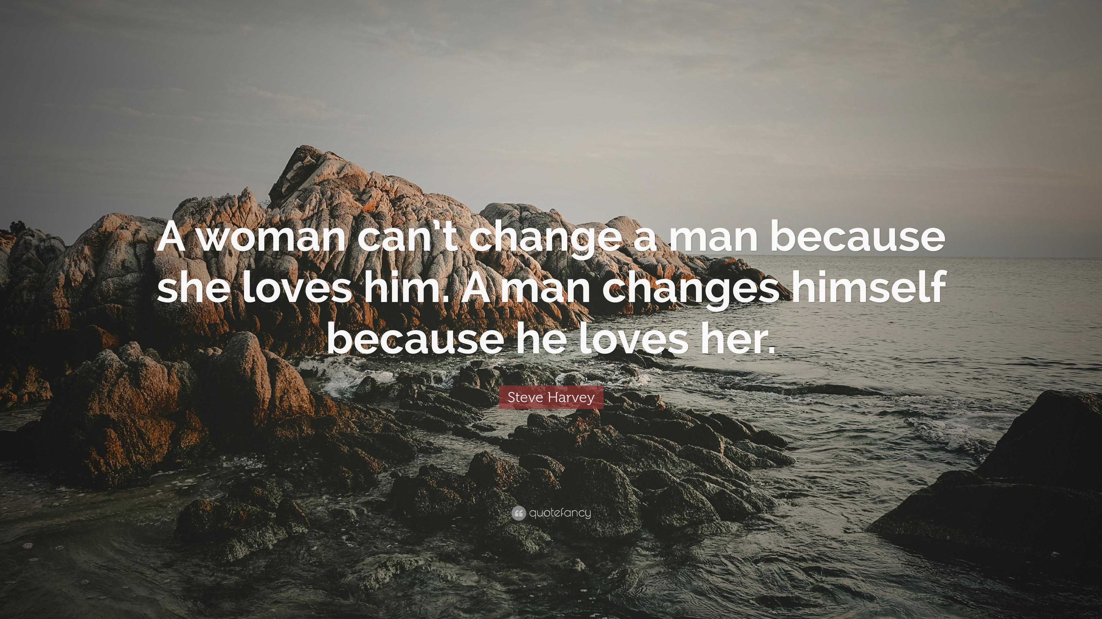 A Woman Can T Change A Man