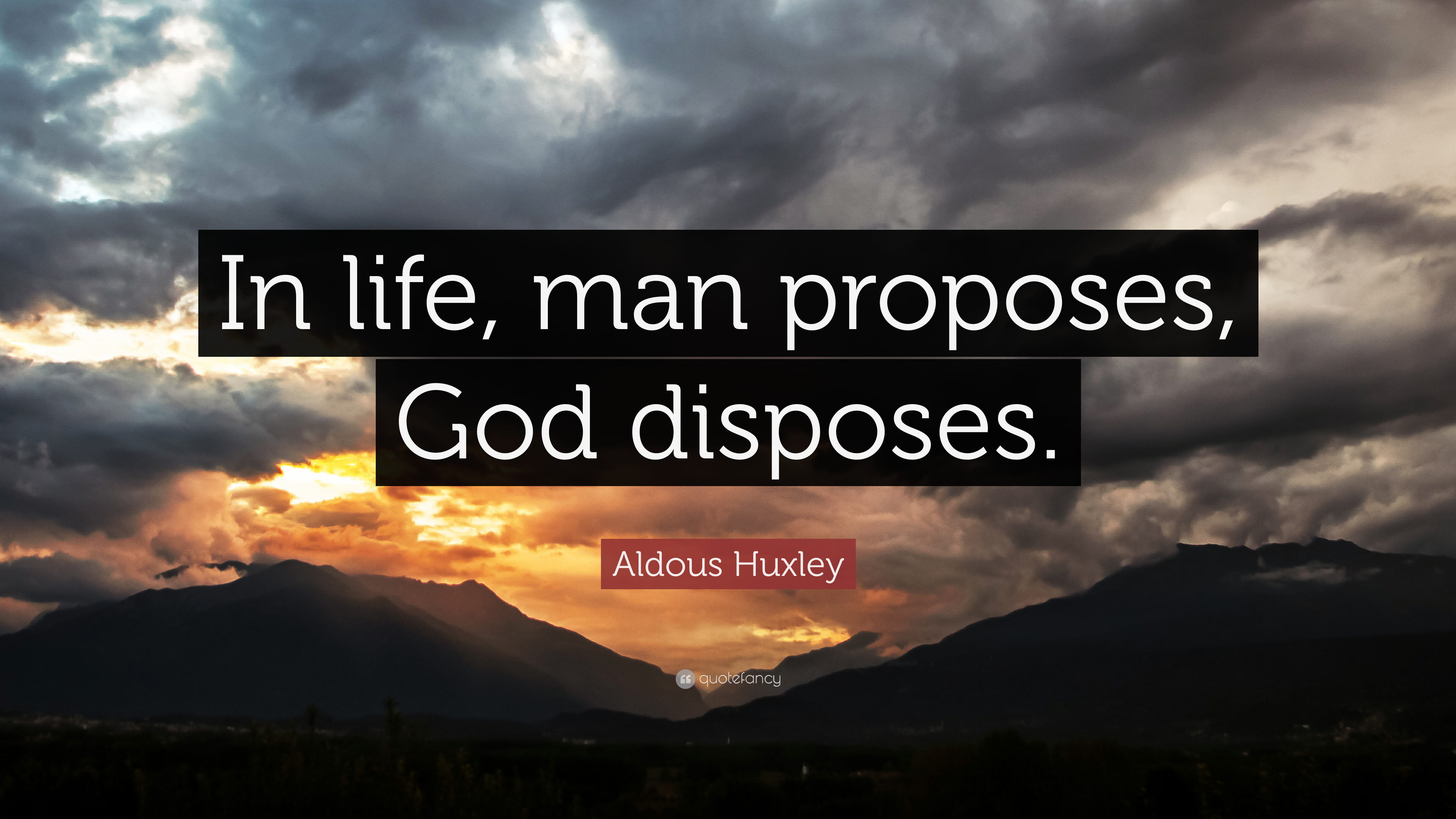 "Aldous Huxley Quote: ""In life, man proposes, God disposes."" (12 wallpapers)  - Quotefancy"