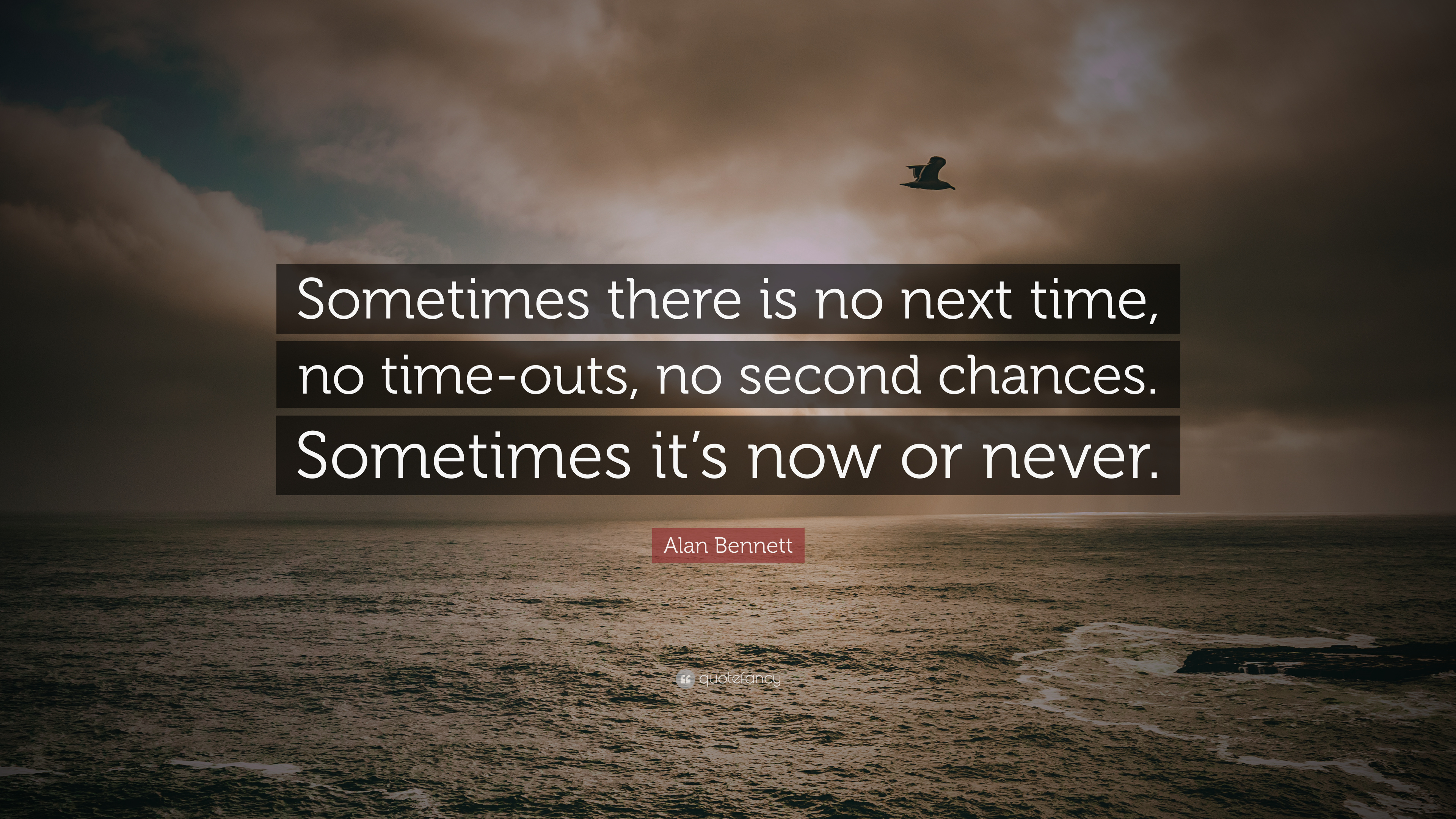 Alan Bennett Quote: Sometimes there is no next time, no