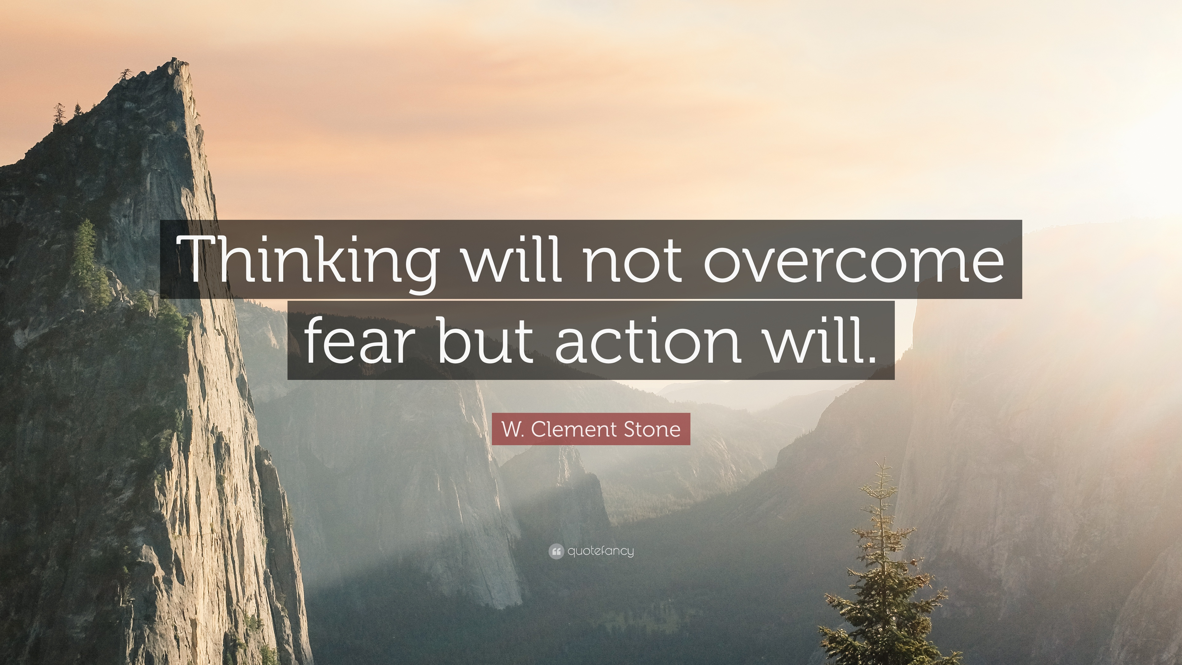 W Clement Stone Quote Thinking Will Not Overcome Fear But Action