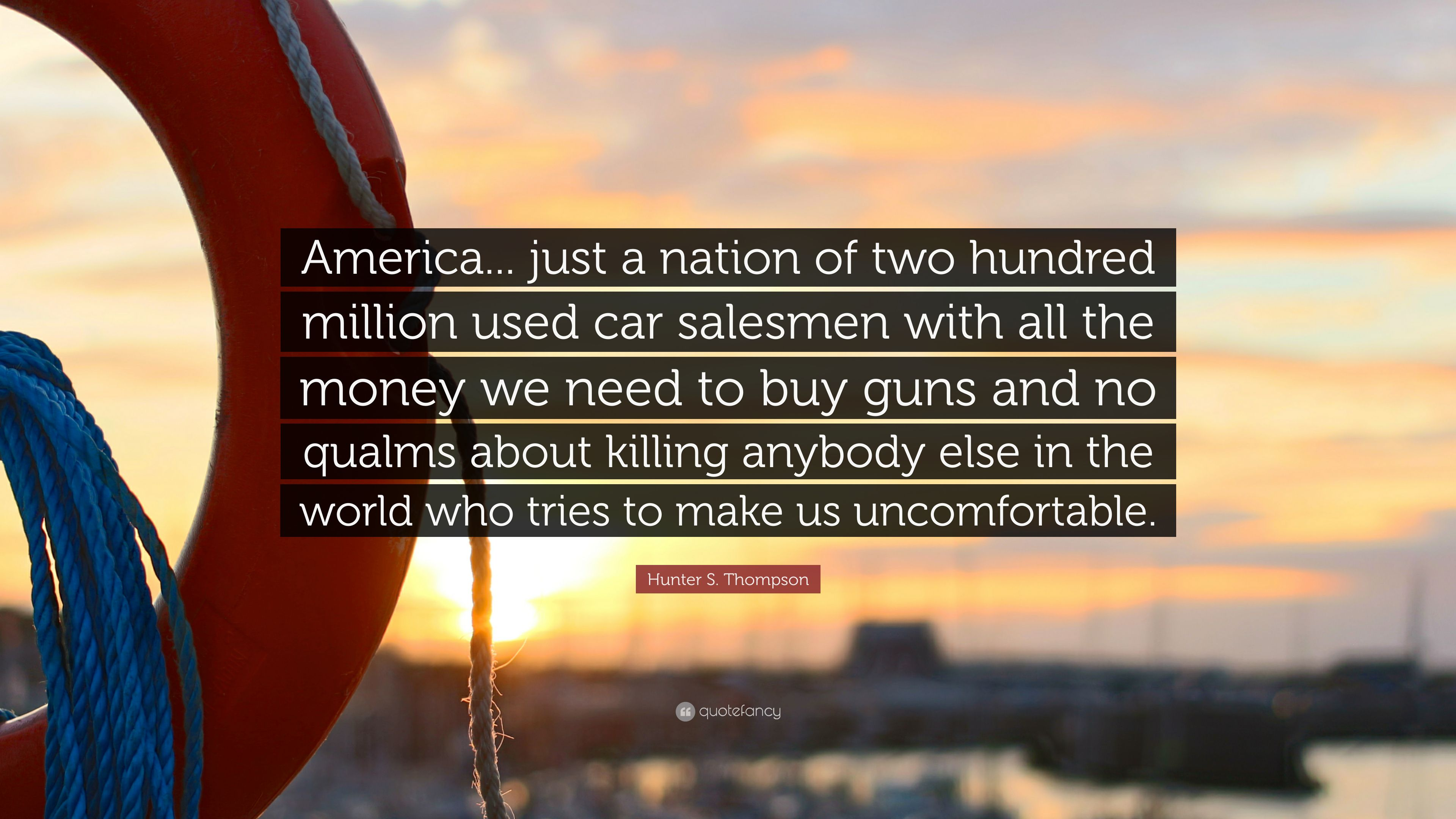 hunter s thompson quote america just a nation of two hundred million used car salesmen. Black Bedroom Furniture Sets. Home Design Ideas