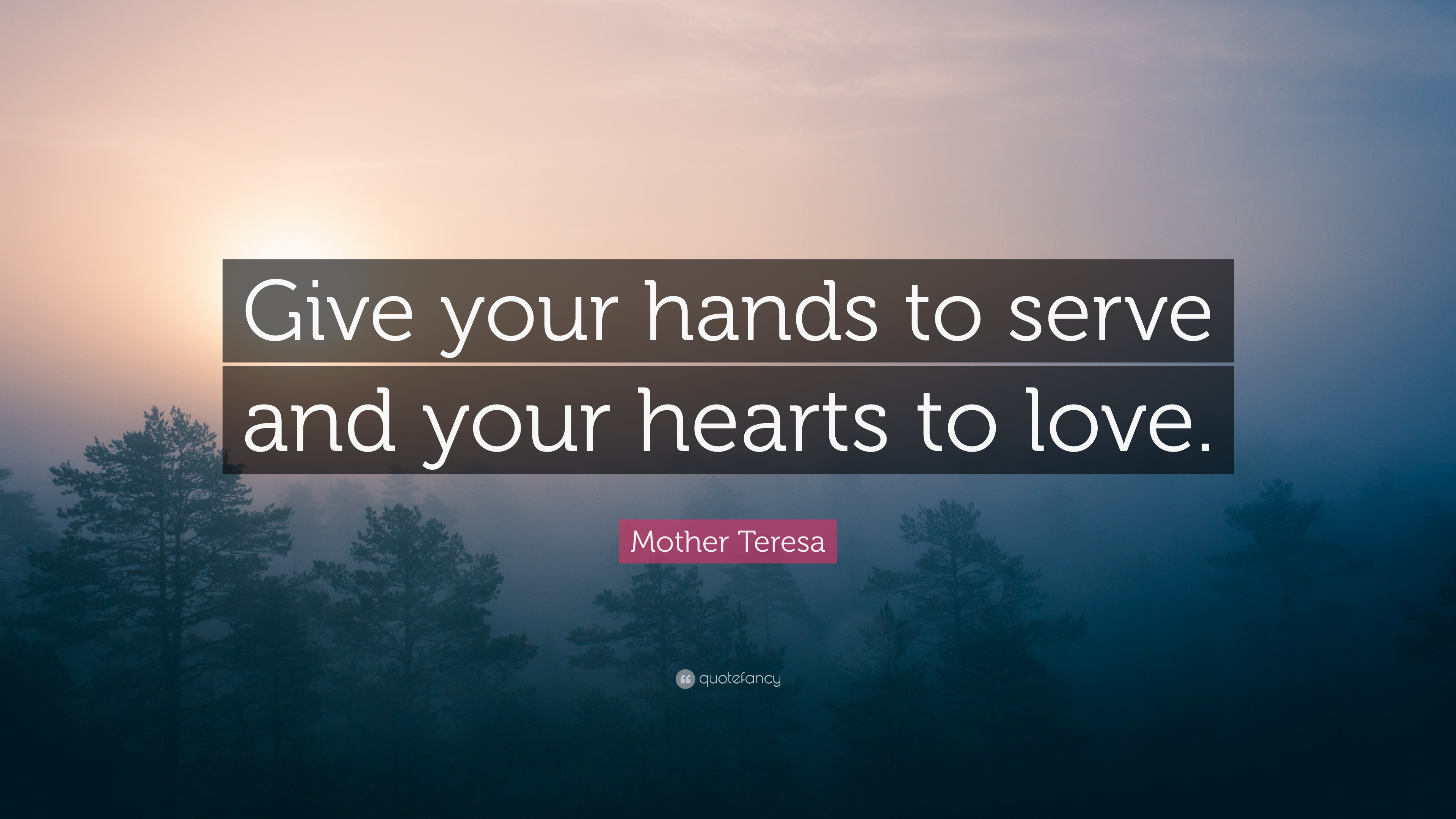 """Mother Teresa Quote: """"Give your hands to serve and your ..."""