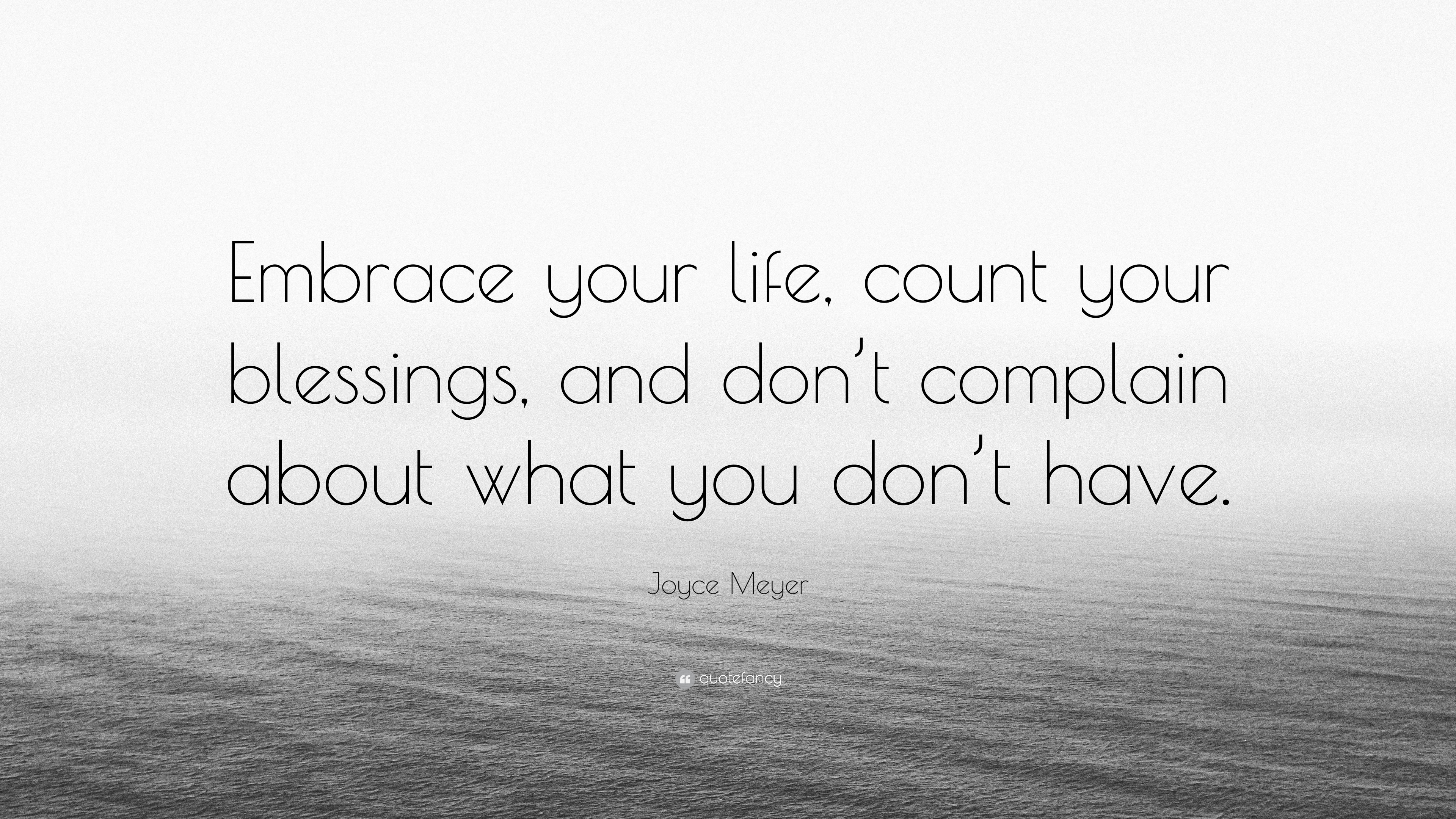 """Joyce Meyer Quote: """"Embrace your life, count your blessings ..."""