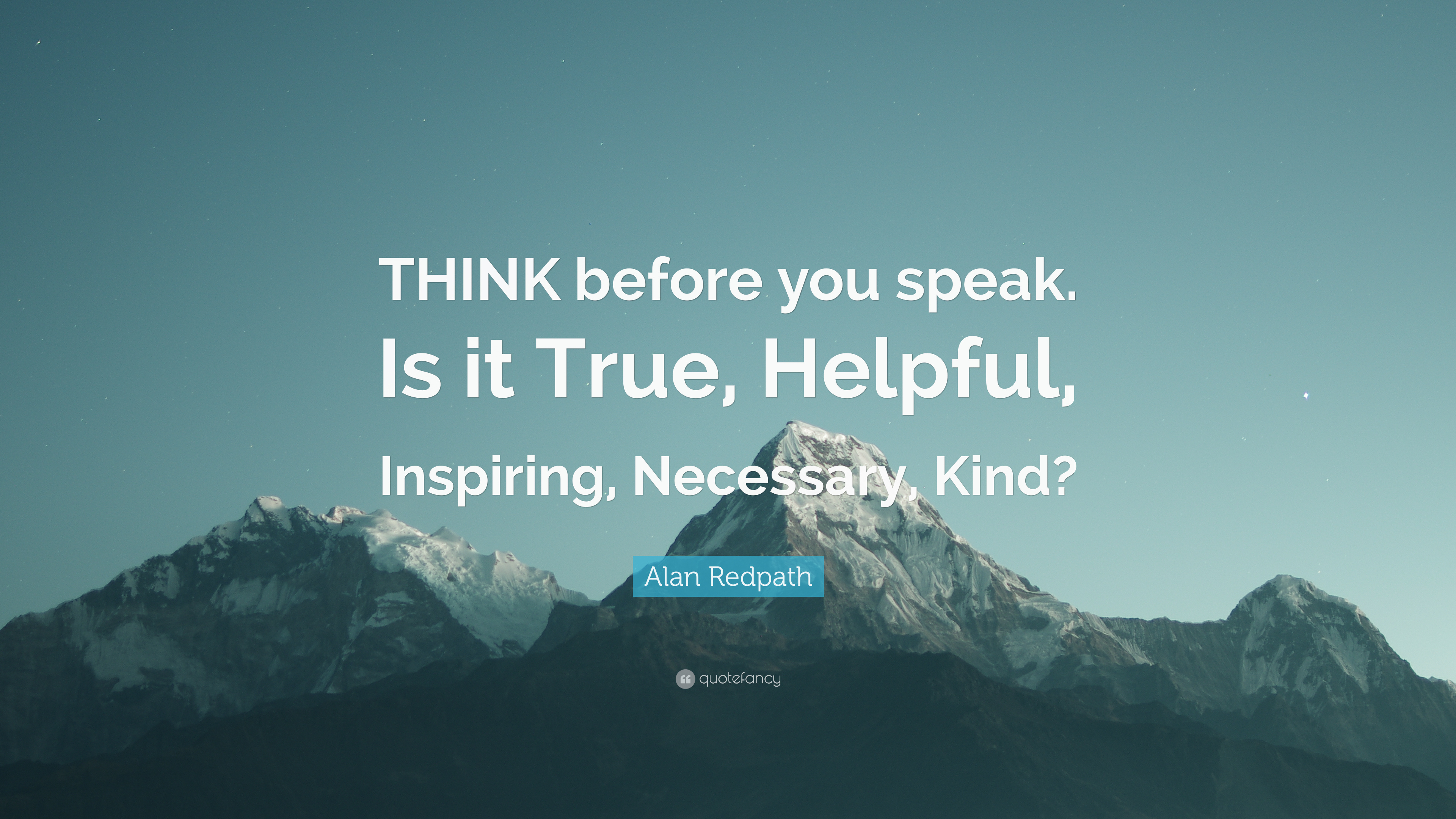 """Alan Redpath Quote: """"THINK Before You Speak. Is It True"""
