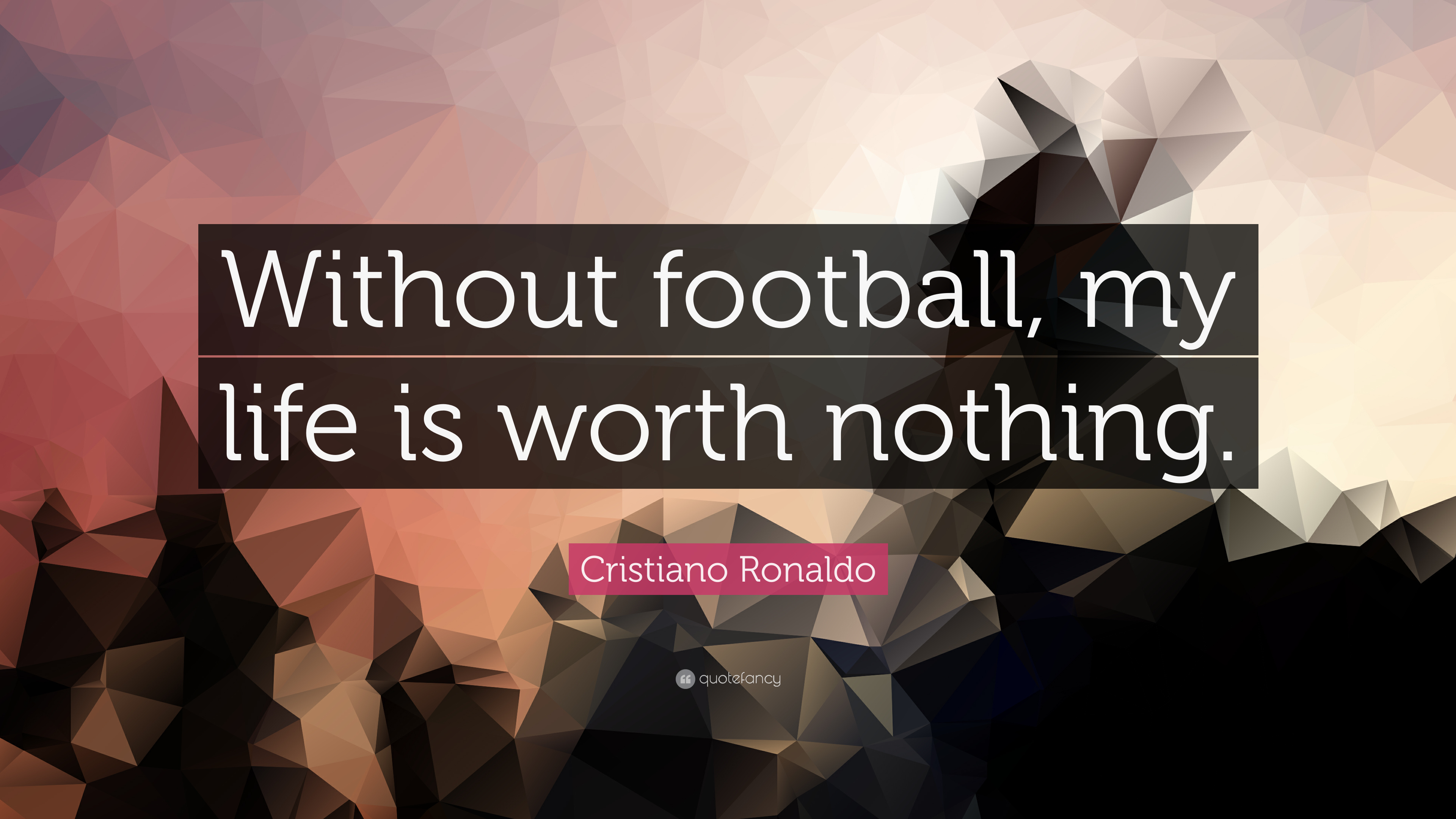 "Cristiano Ronaldo Quote: ""Without football, my life is ..."