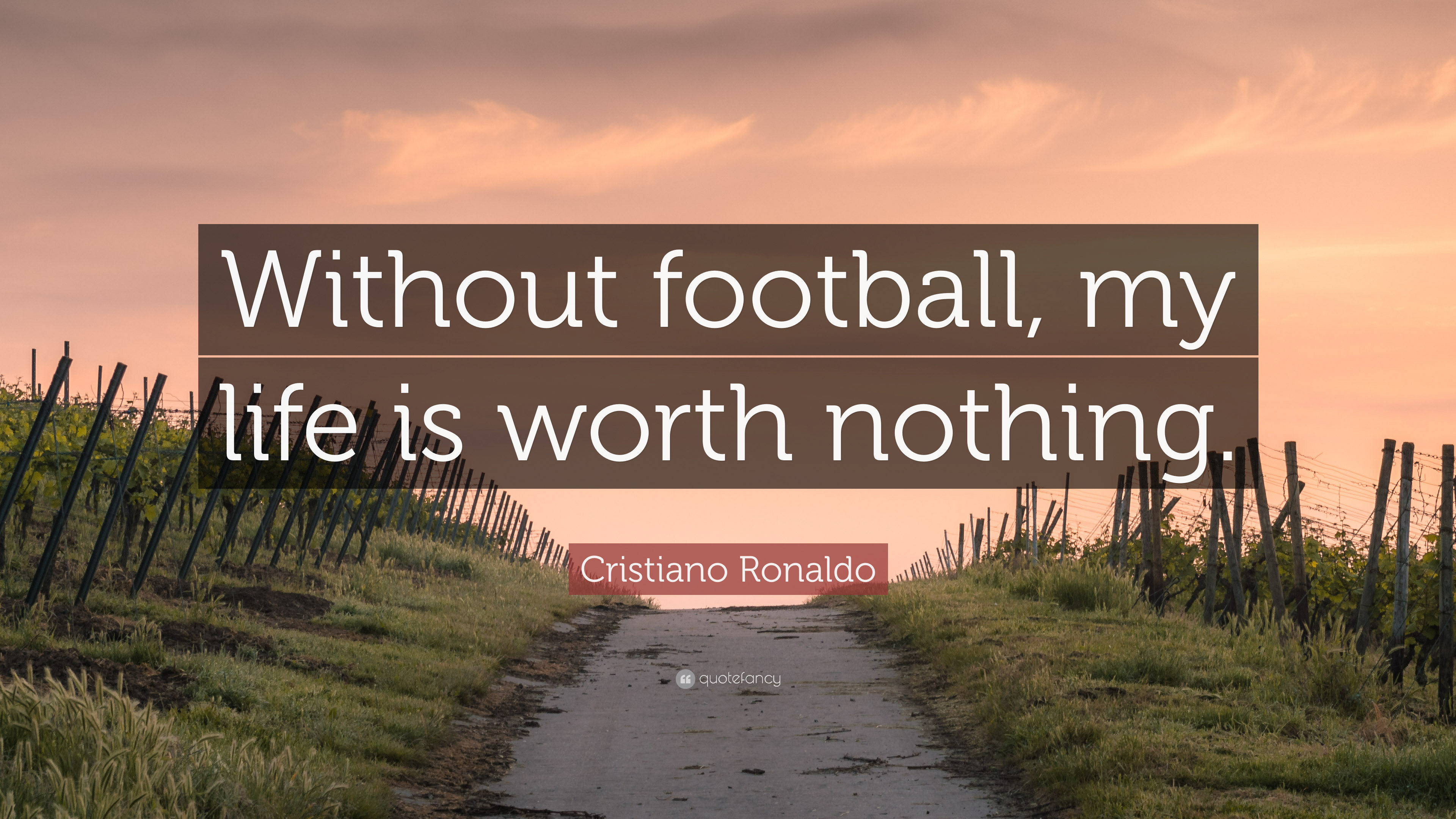 "Cristiano Ronaldo Quote: ""Without Football, My Life Is"