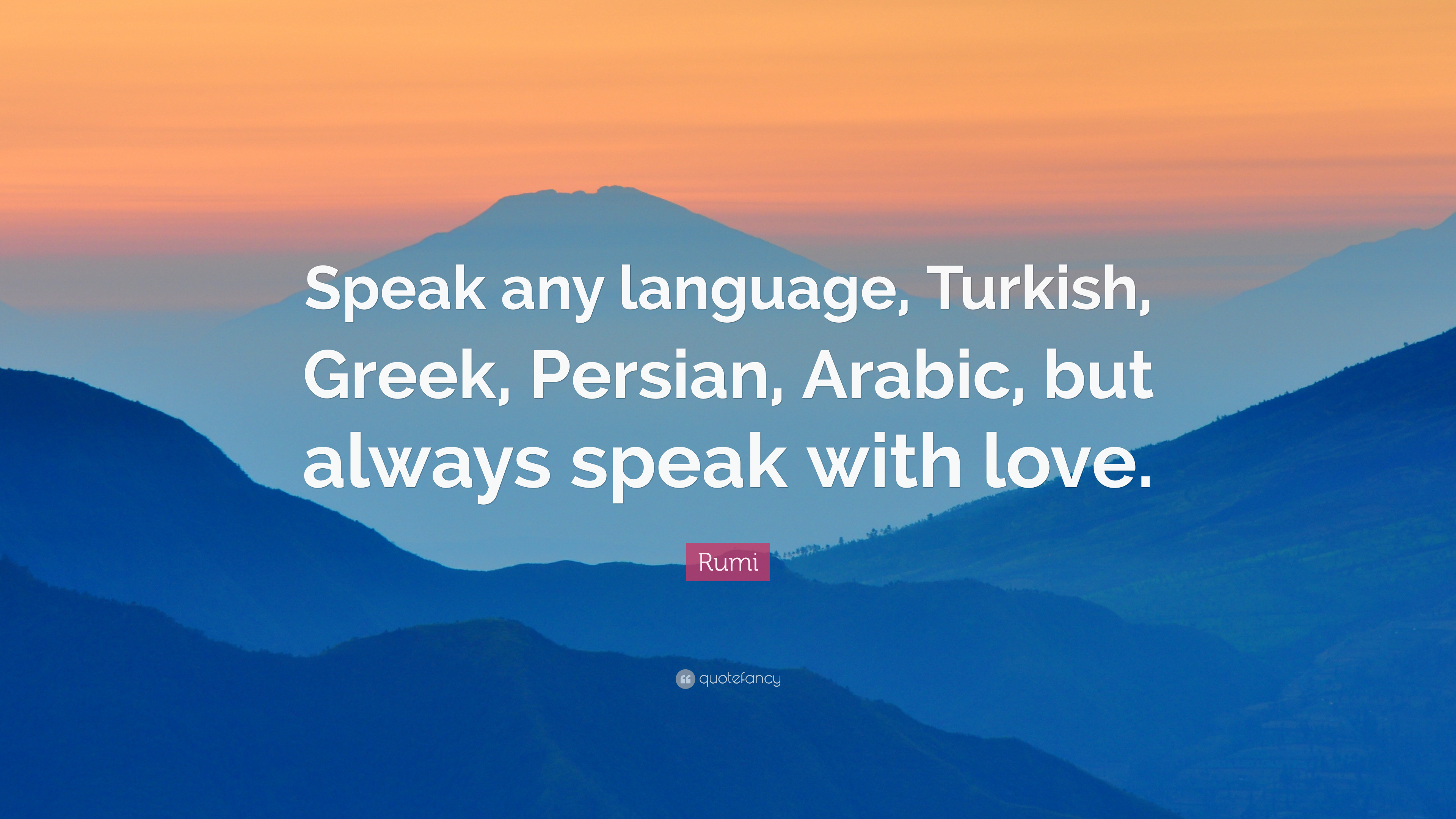 "Turkish Quotes About Friendship Rumi Quote ""Speak Any Language Turkish Greek Persian Arabic"