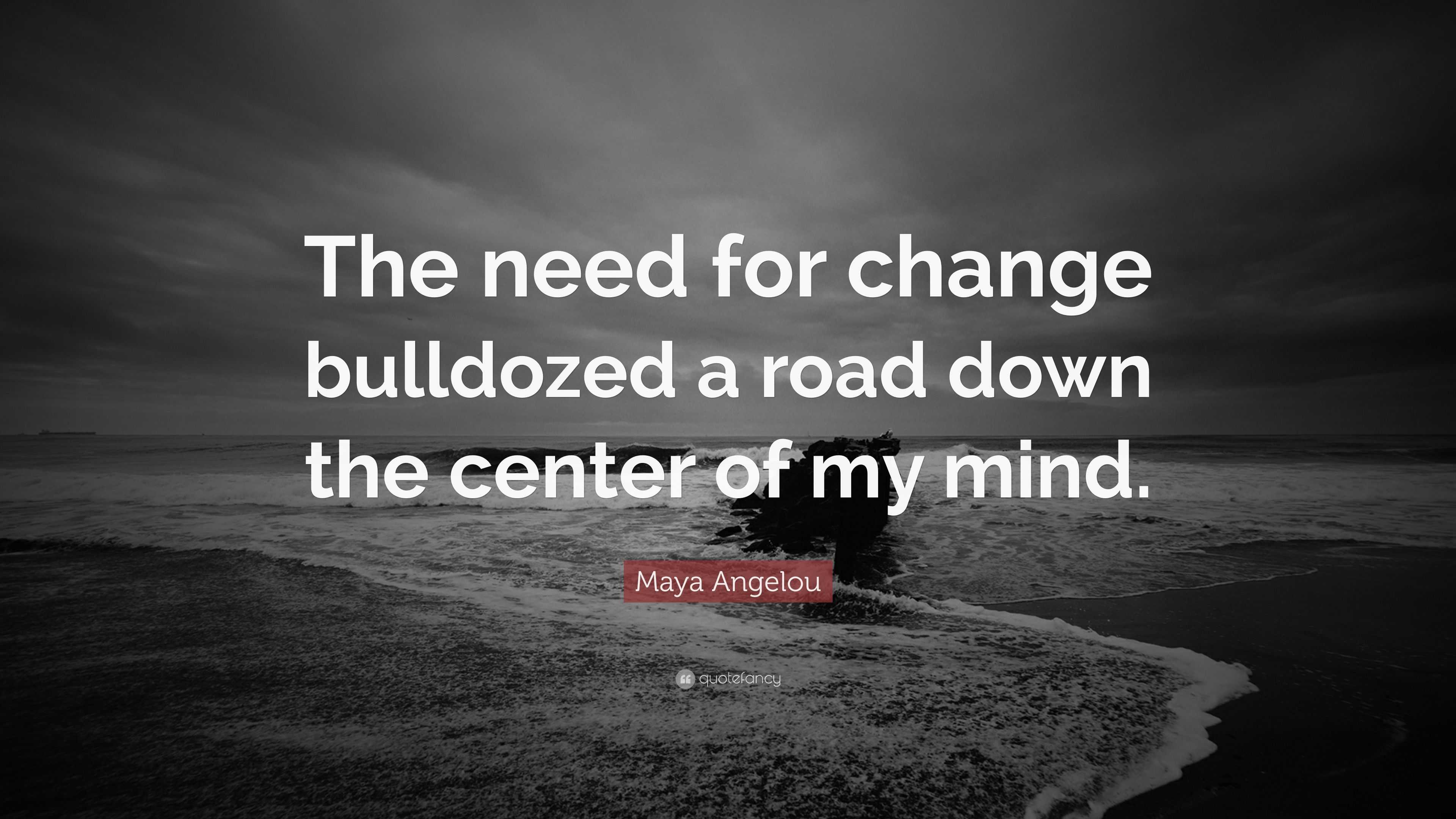 "Maya Angelou Quotes About Friendship Maya Angelou Quote ""The Need For Change Bulldozed A Road Down The"