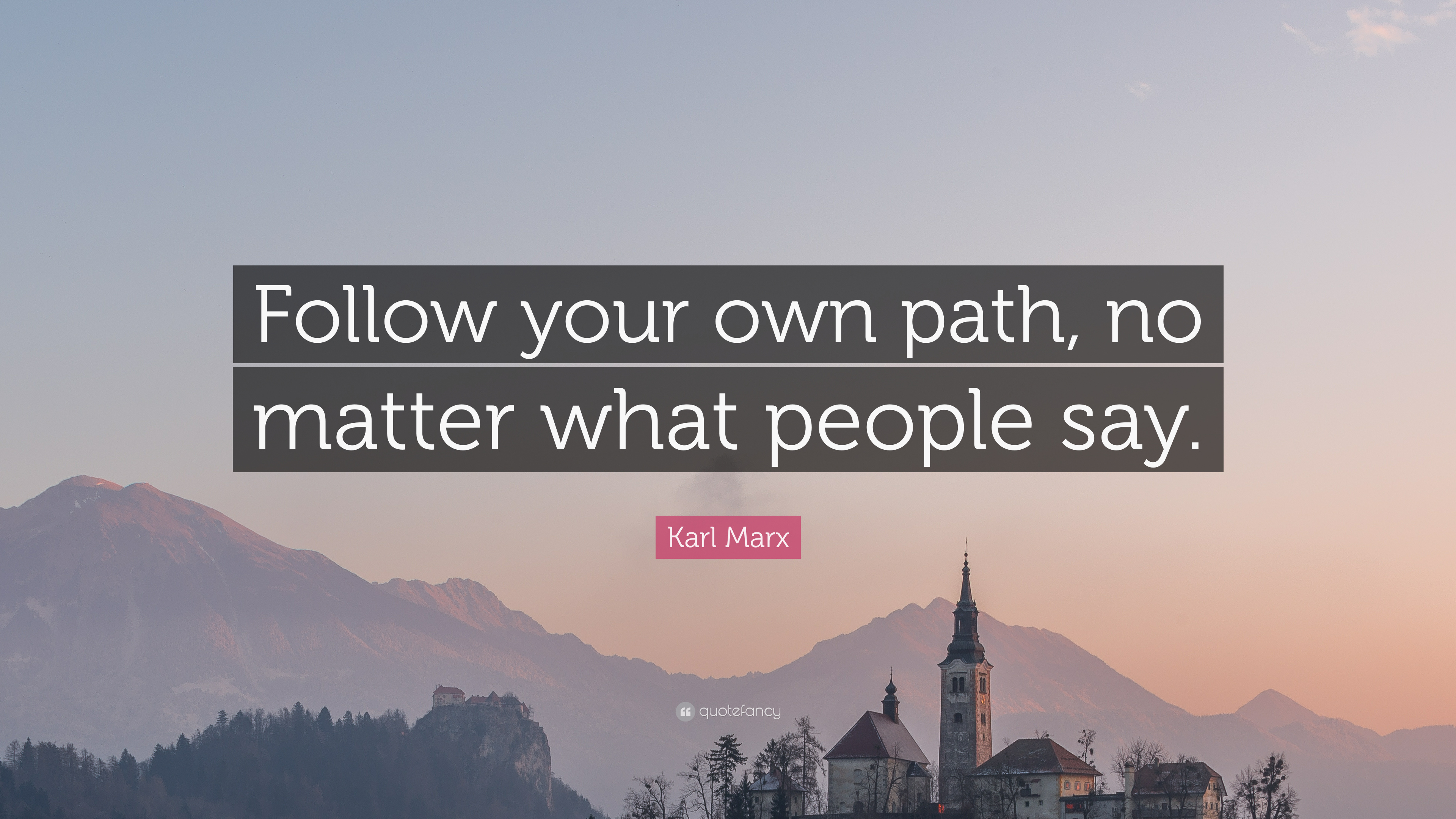 """No Matter What People Say Quotes: Karl Marx Quote: """"Follow Your Own Path, No Matter What"""
