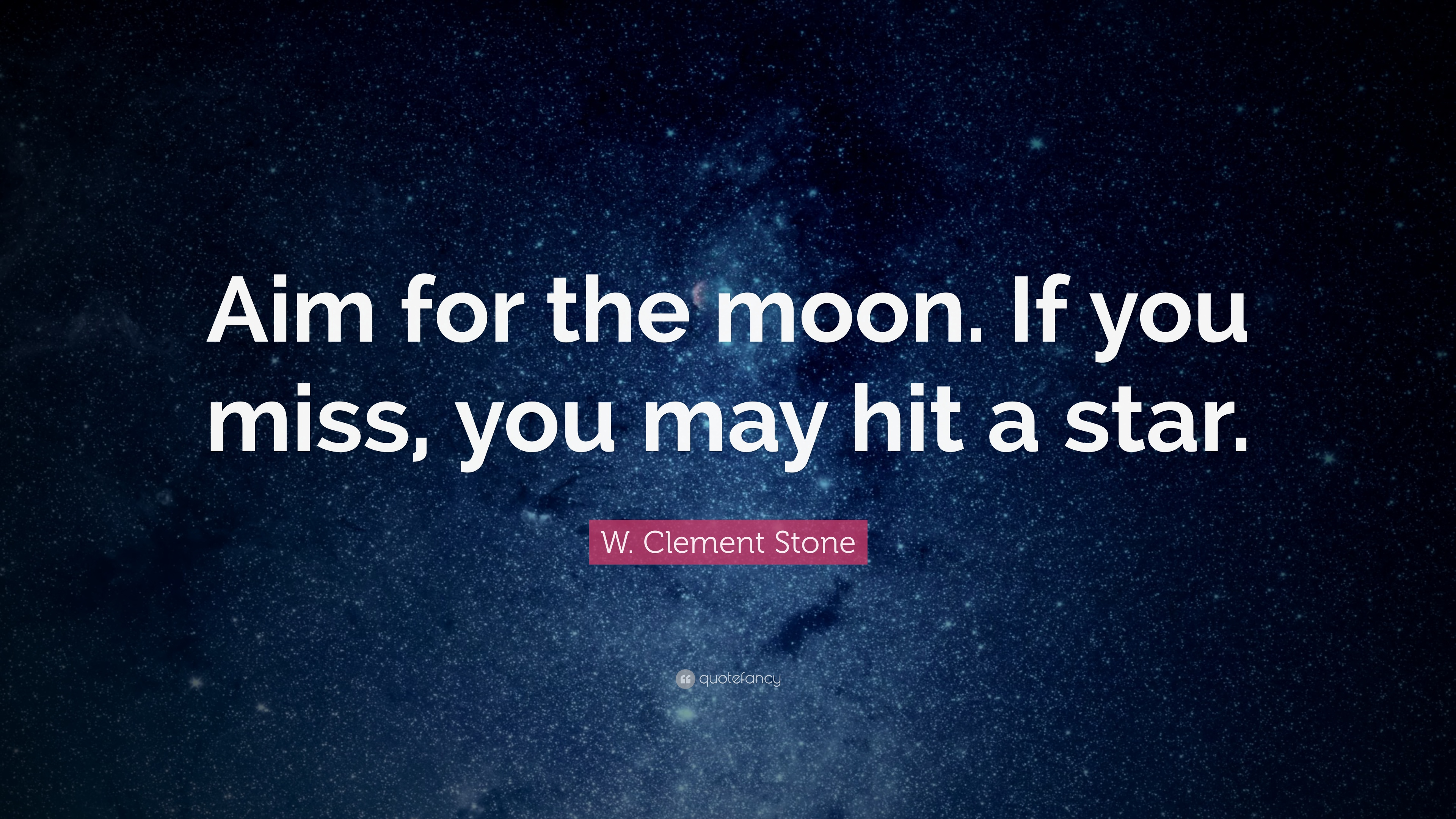 W Clement Stone Quote Aim For The Moon If You Miss You May Hit