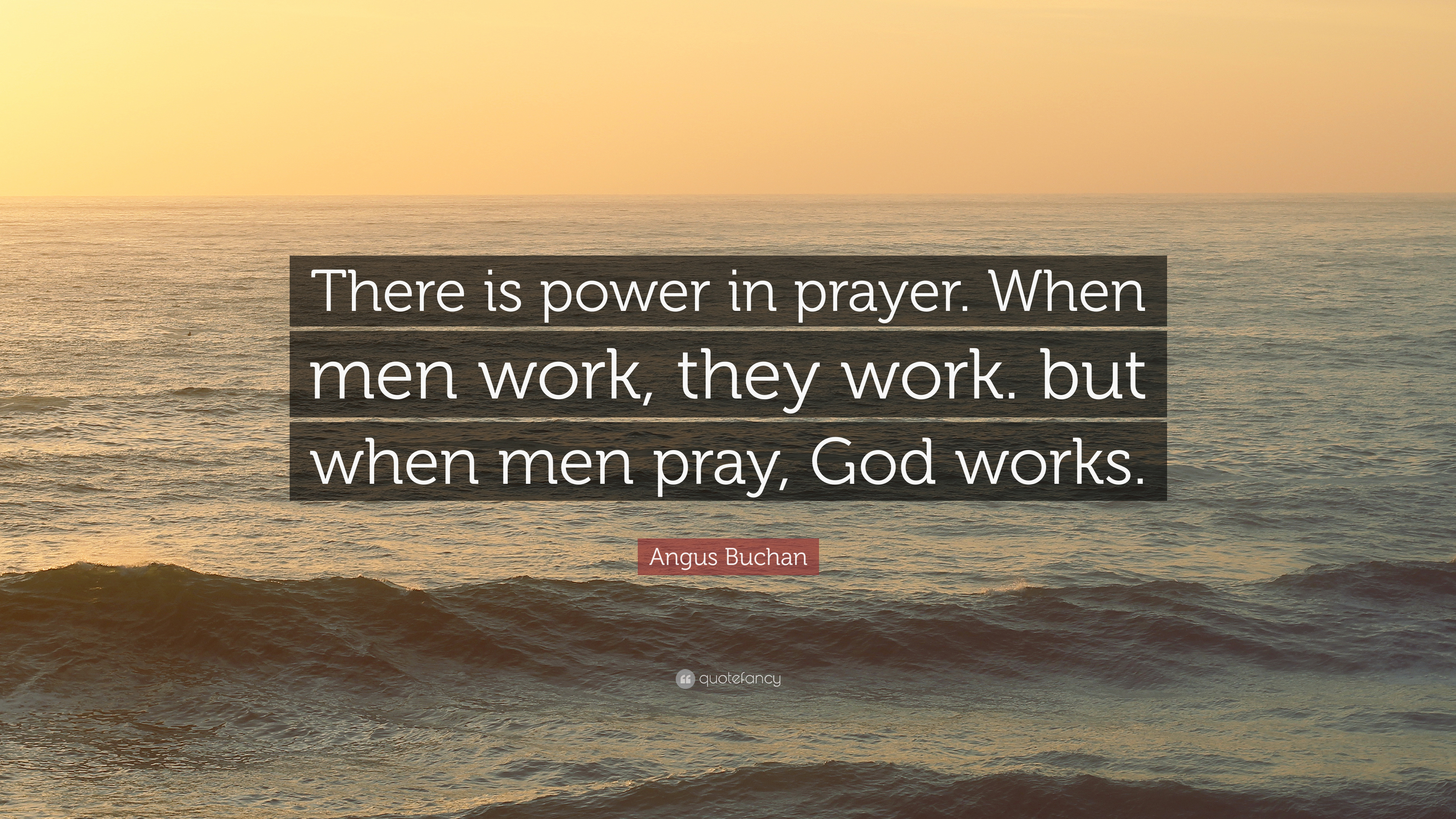 """Angus Buchan Quote: """"There Is Power In Prayer. When Men"""