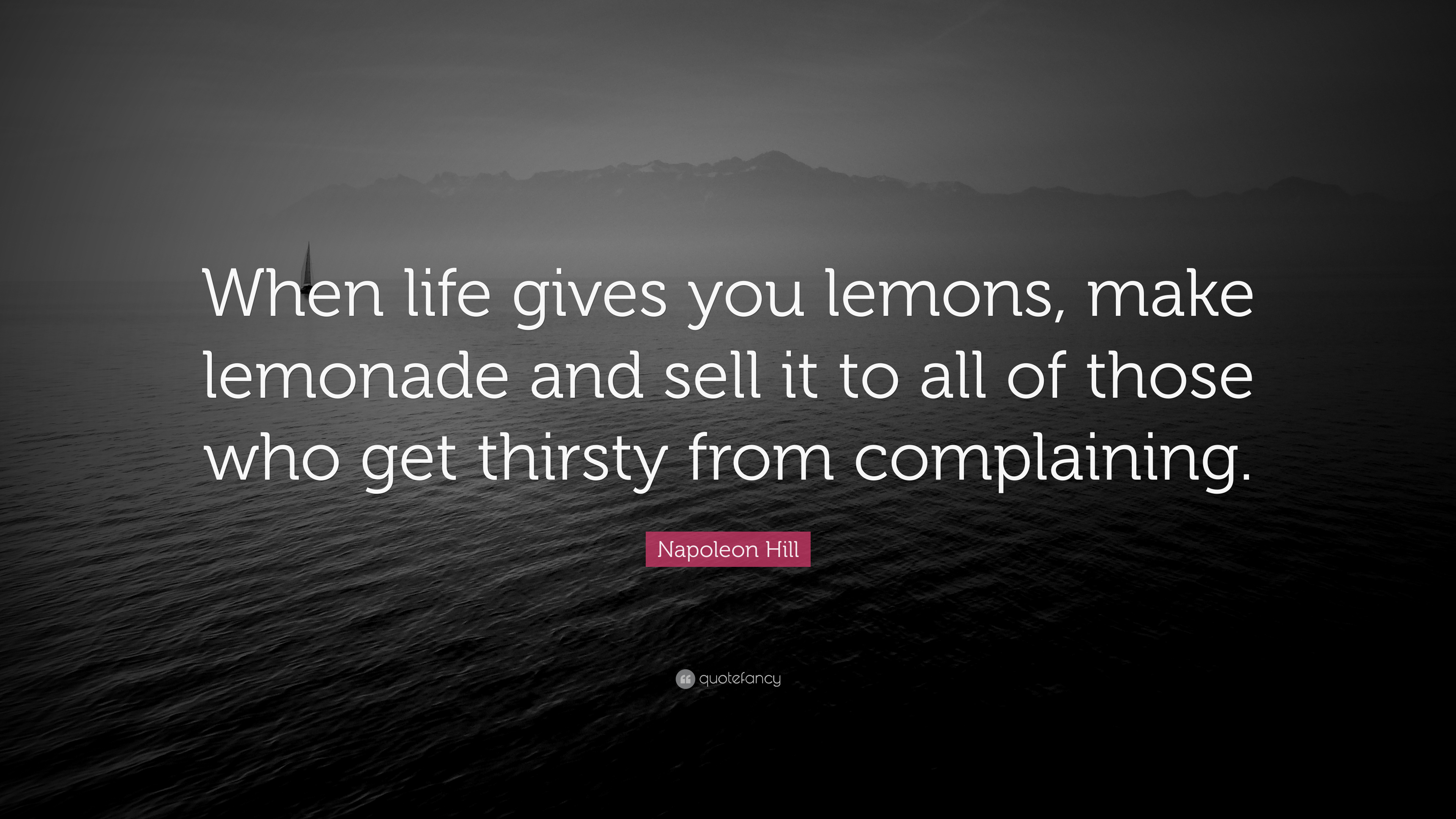 Napoleon Hill Quote When Life Gives You Lemons Make Lemonade And