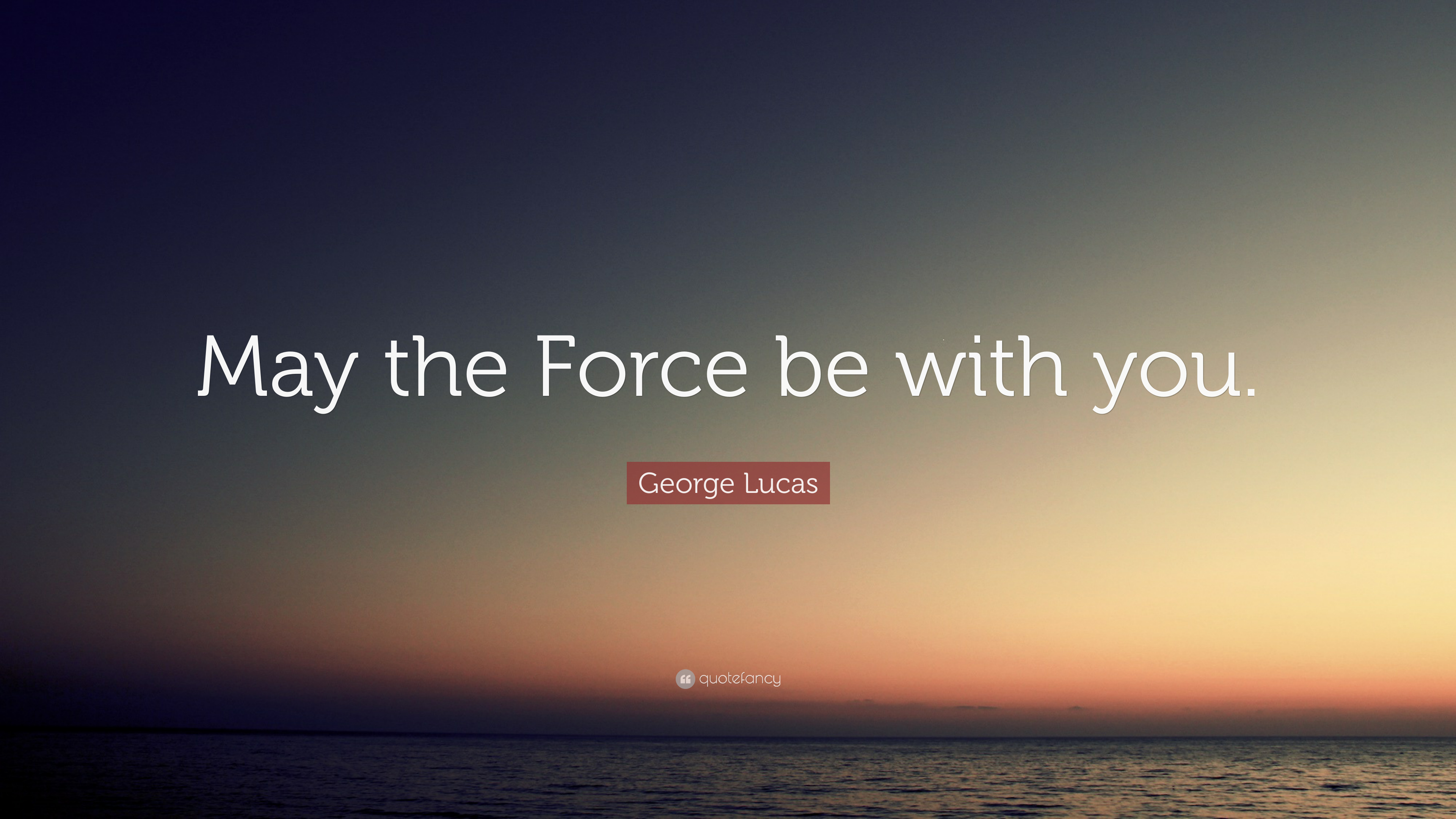 George Lucas Quote May The Force Be With You 11 Wallpapers