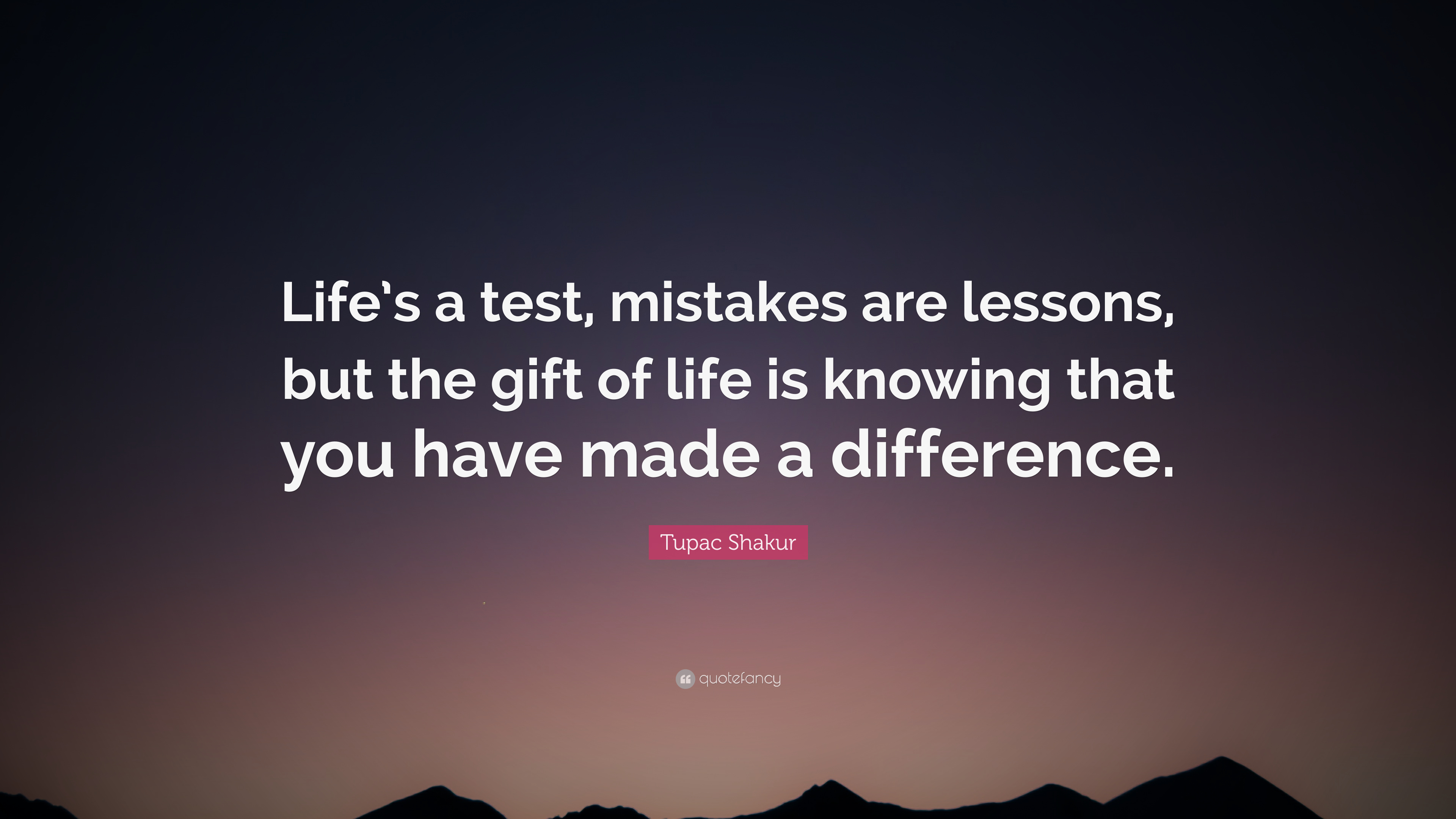 "Test Quotes Tupac Shakur Quote ""Life's A Test Mistakes Are Lessons But The"
