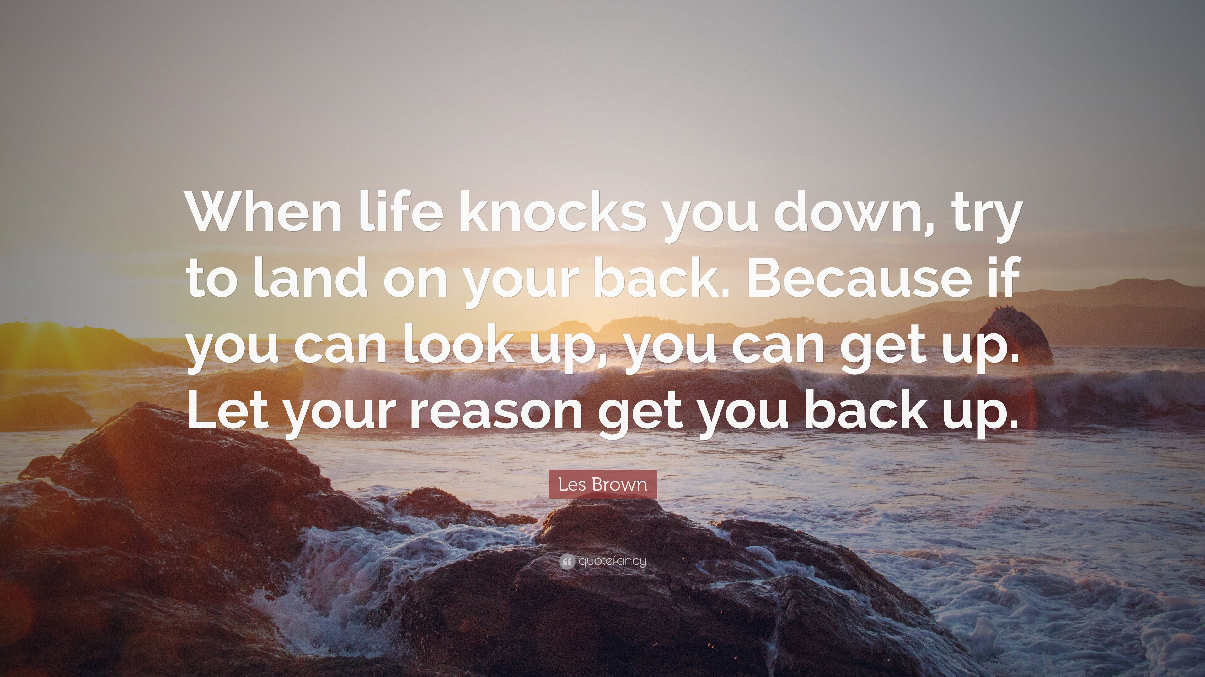 Les Brown Quote When Life Knocks You Down Try To Land On Your