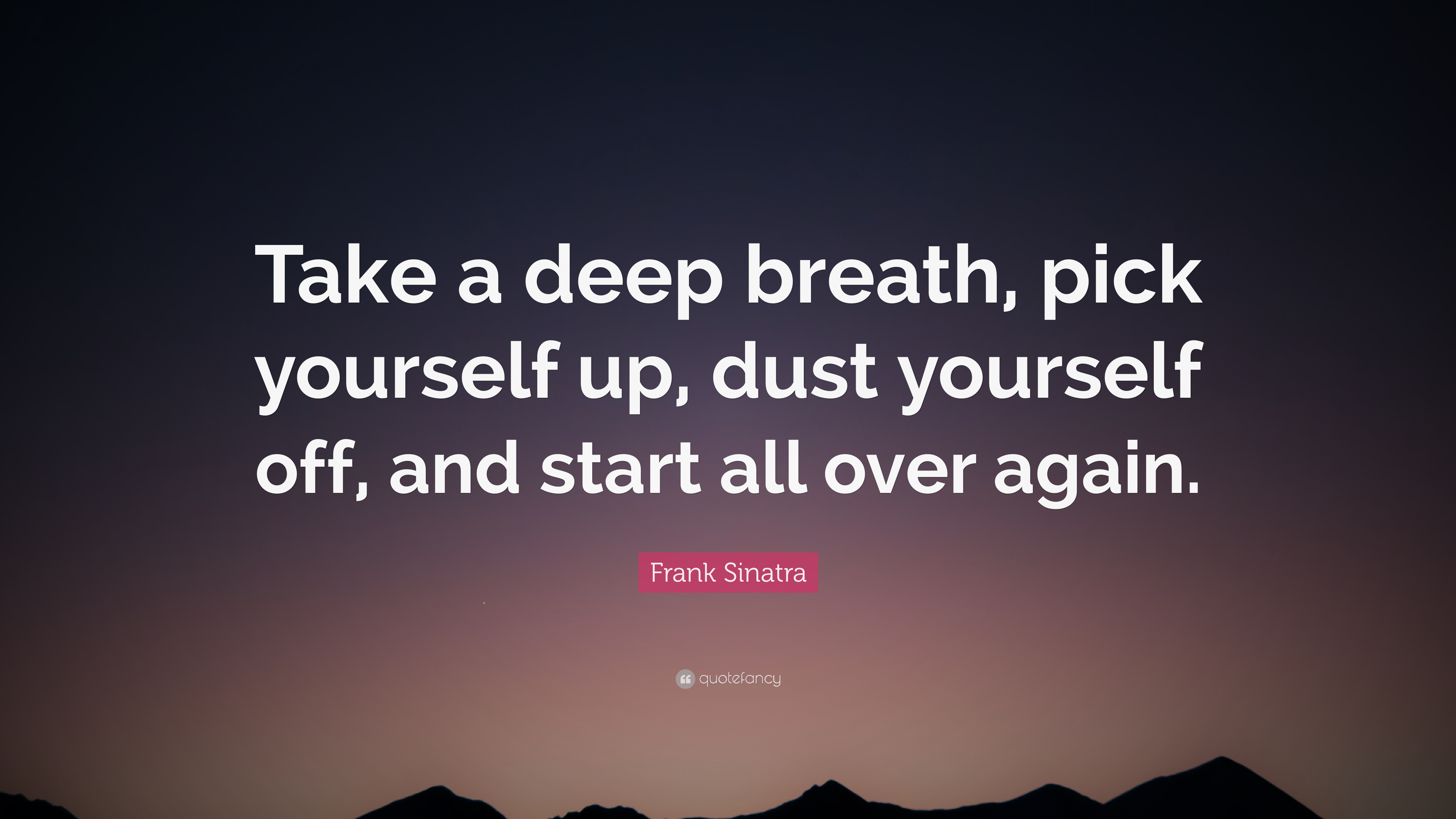 "Pick Yourself Up Quotes Frank Sinatra Quote: ""Take a deep breath, pick yourself up, dust  Pick Yourself Up Quotes"