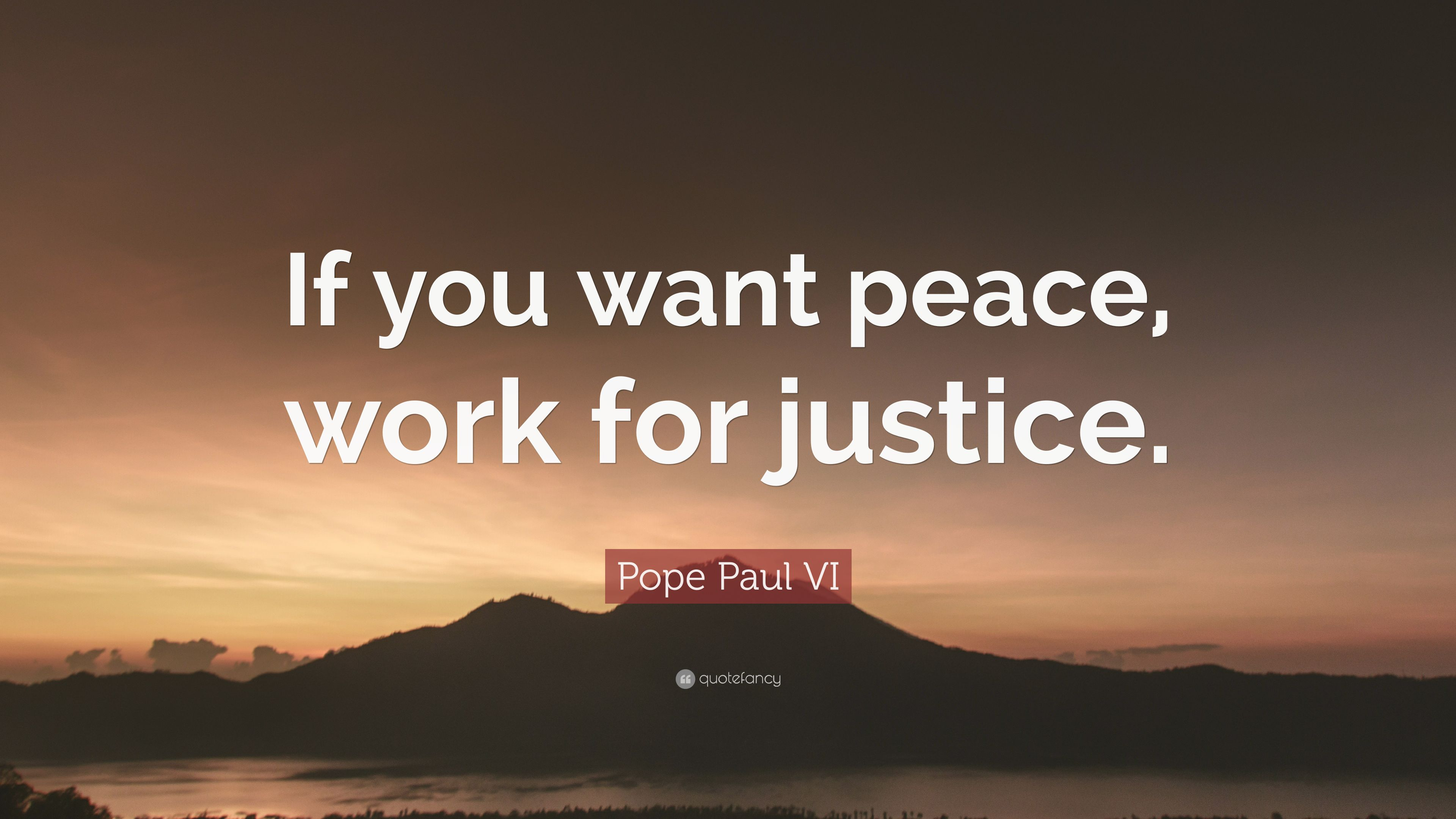 """Pope Paul VI Quote: """"If You Want Peace, Work For Justice"""