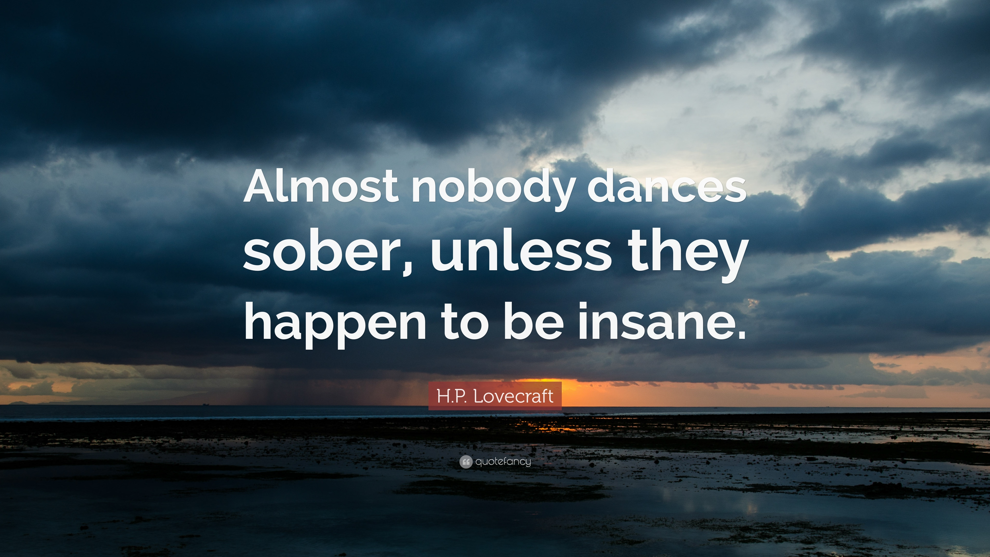 H.P. Lovecraft Quote: U201cAlmost Nobody Dances Sober, Unless They Happen To Be  Insane