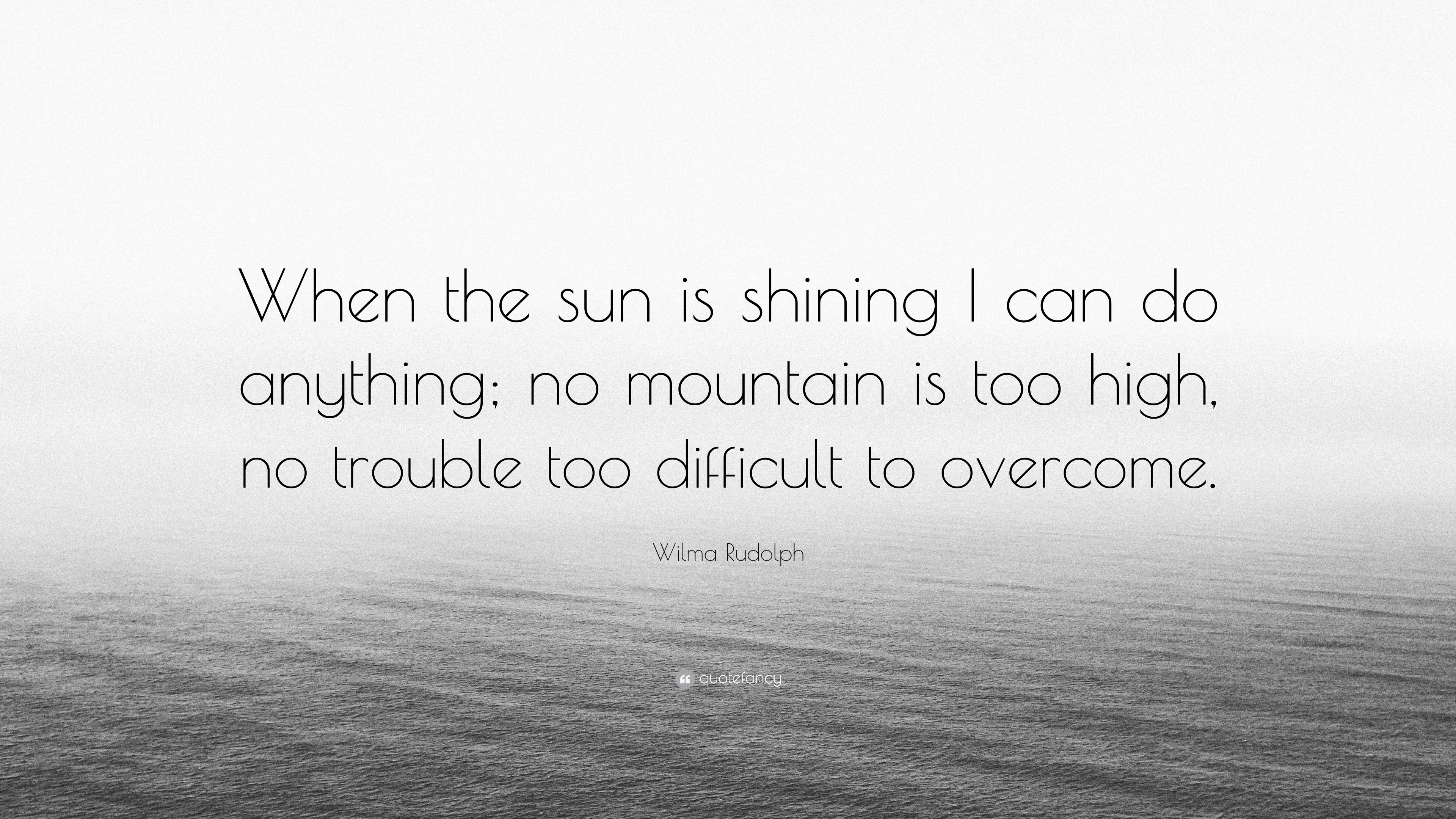 Wilma Rudolph Quote When The Sun Is Shining I Can Do Anything No