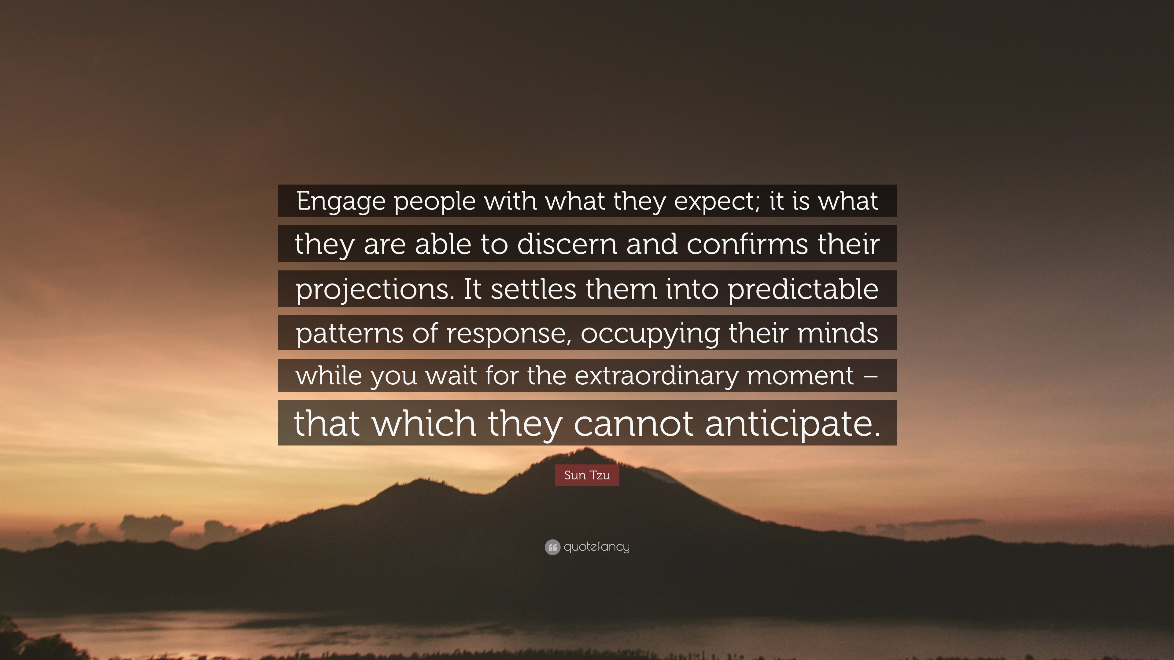 """Sun Tzu Quote: """"Engage People With What They Expect; It Is"""