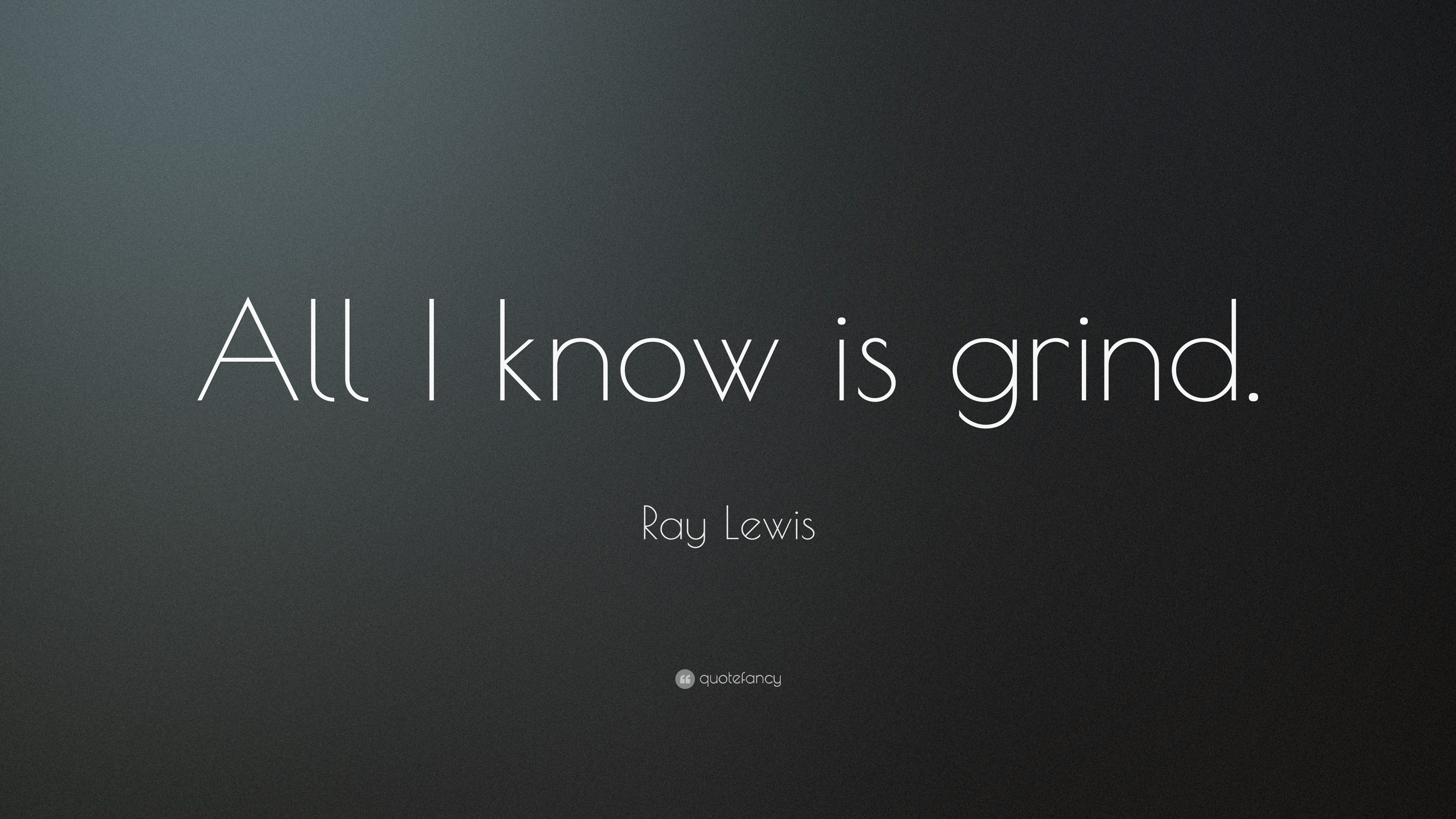"Grind Quotes Ray Lewis Quote ""All I Know Is Grind."" 14 Wallpapers  Quotefancy"