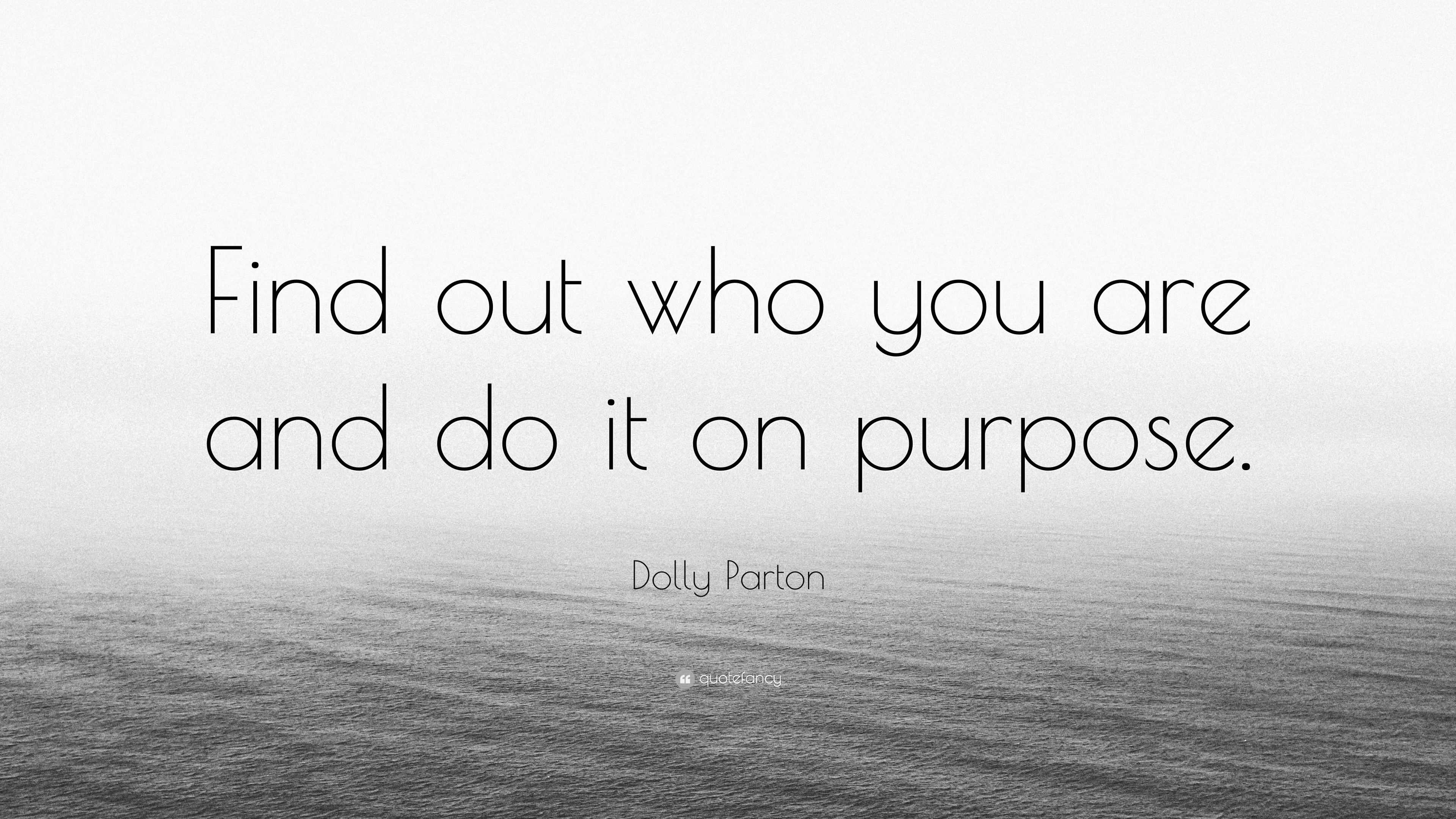 Dolly Parton Quote Find Out Who You Are And Do It On Purpose 12 Wallpapers Quotefancy