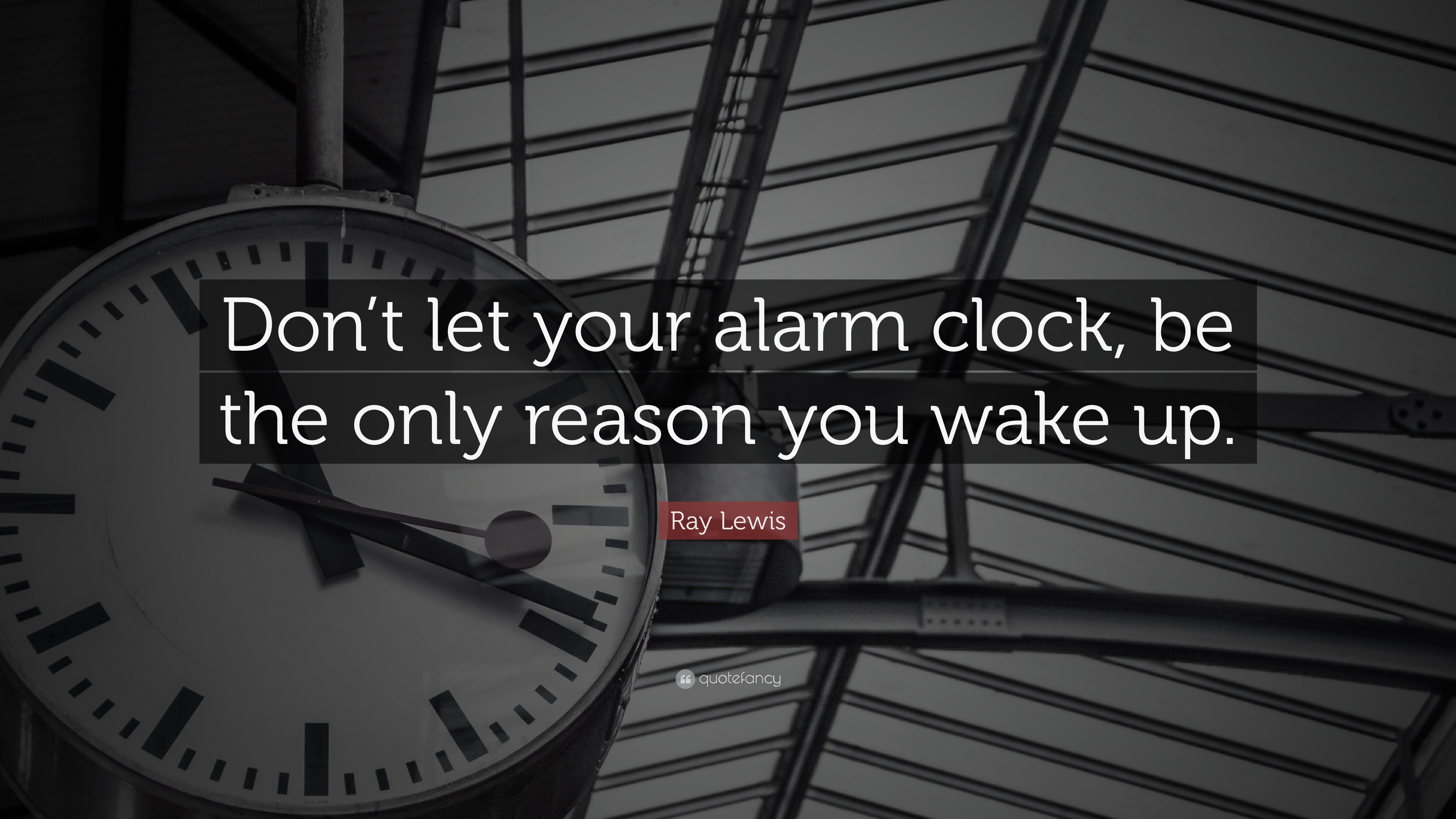 "Ray Lewis Quotes Wallpaper: Ray Lewis Quote: ""Don't Let Your Alarm Clock, Be The Only"