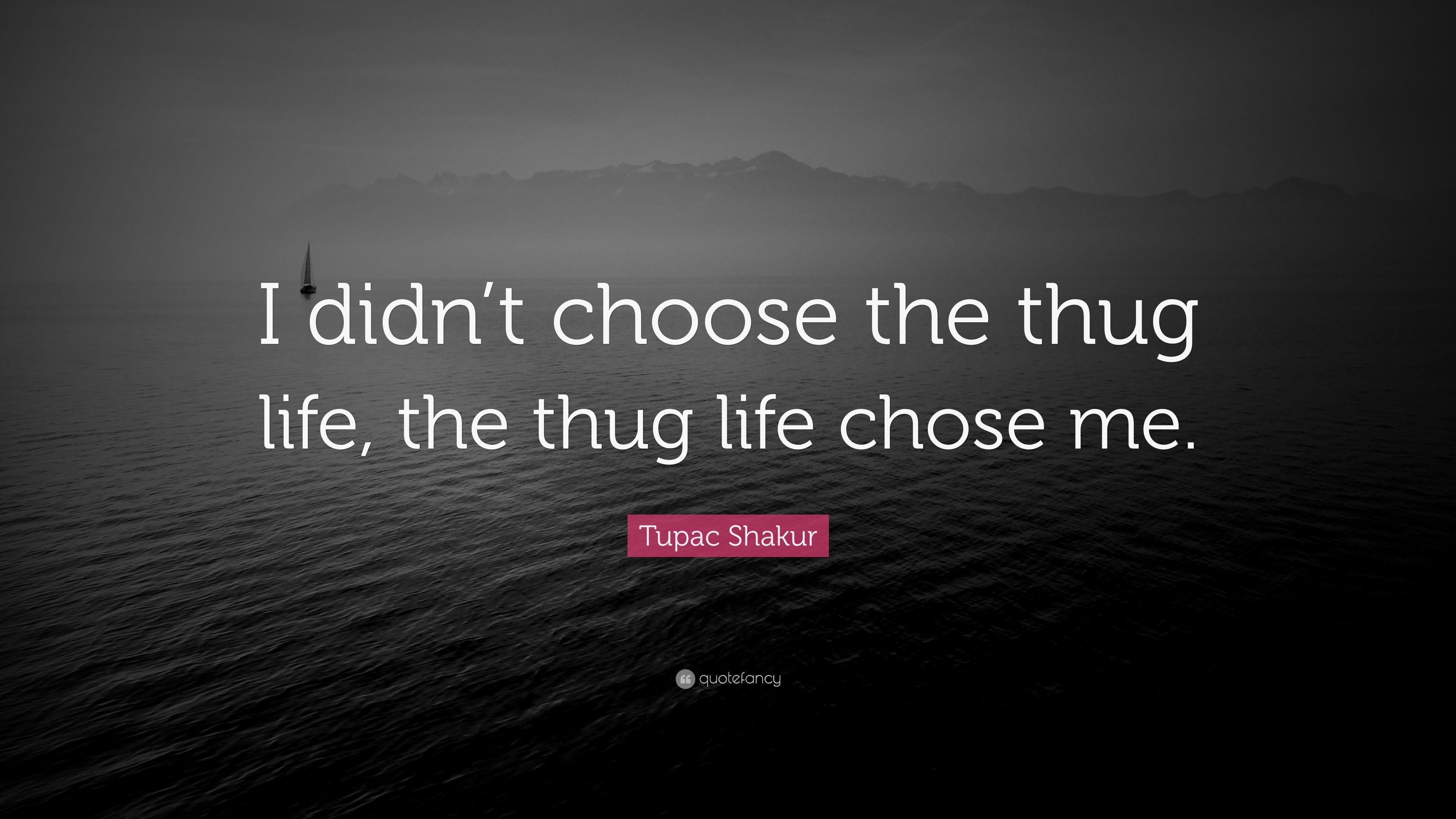 Tupac Shakur Quote I Didnt Choose The Thug Life