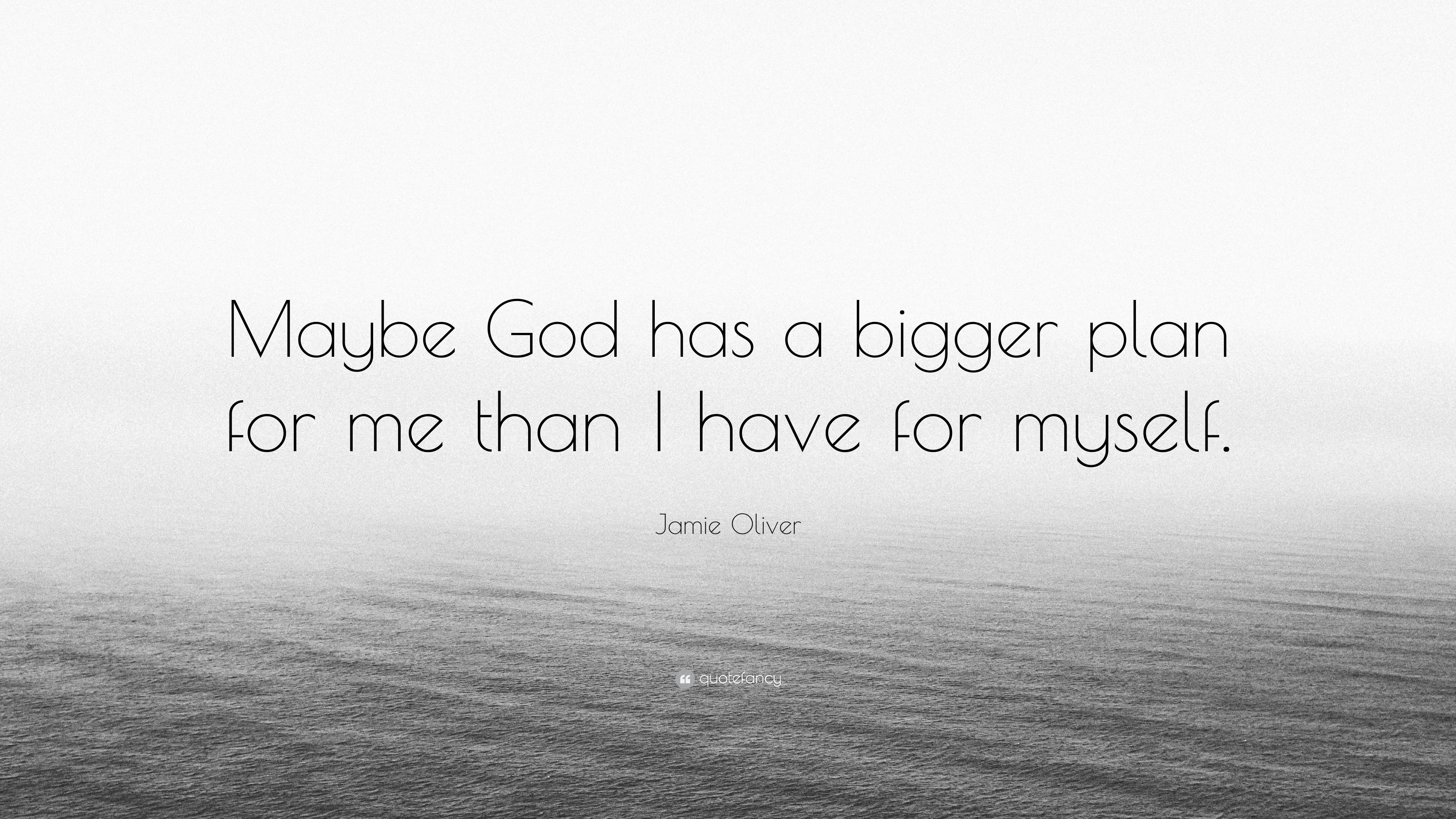 """Jamie Oliver Quote: """"Maybe God has a bigger plan for me than ..."""
