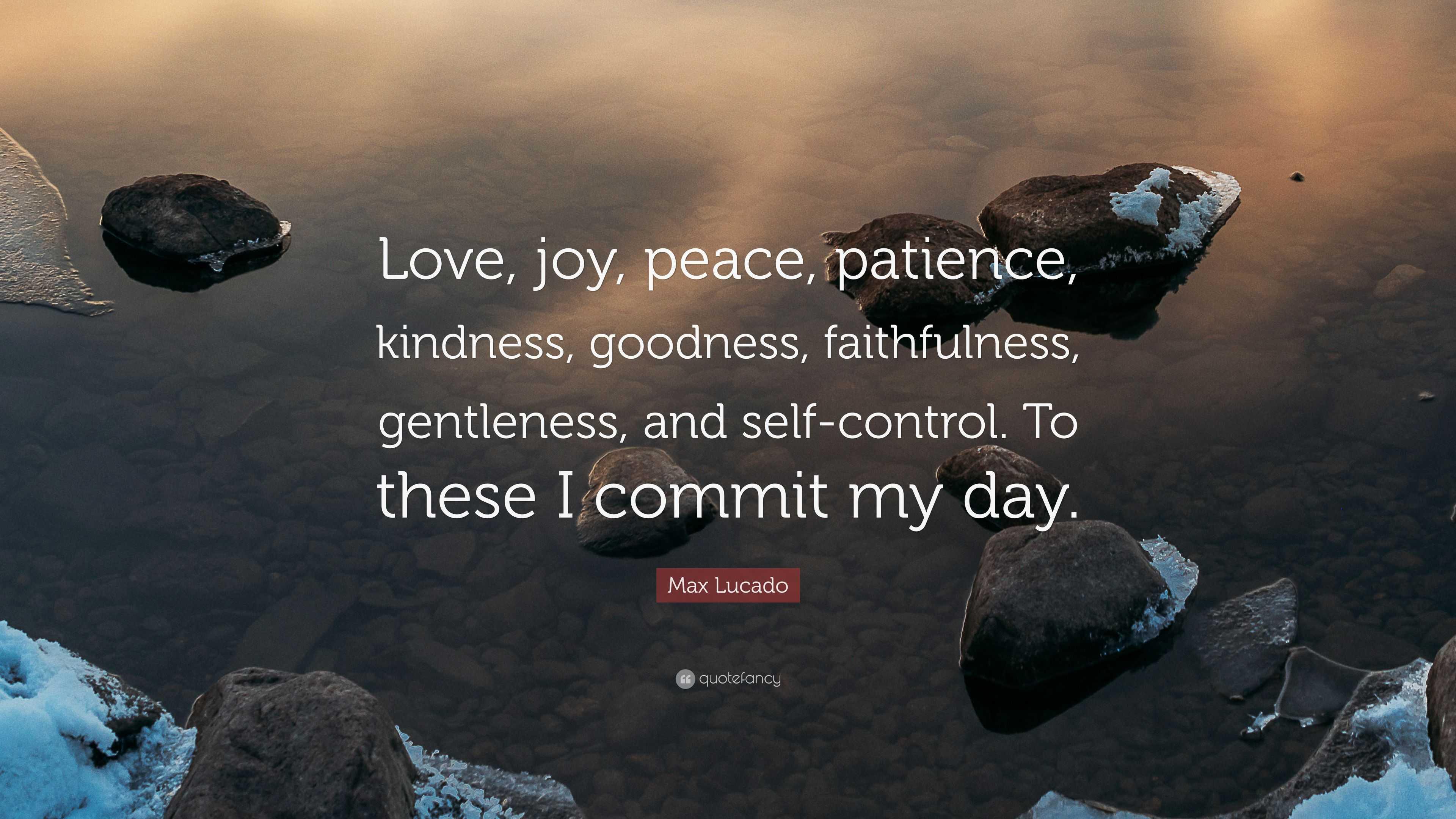 "Max Lucado Quote: ""Love, Joy, Peace, Patience, Kindness"