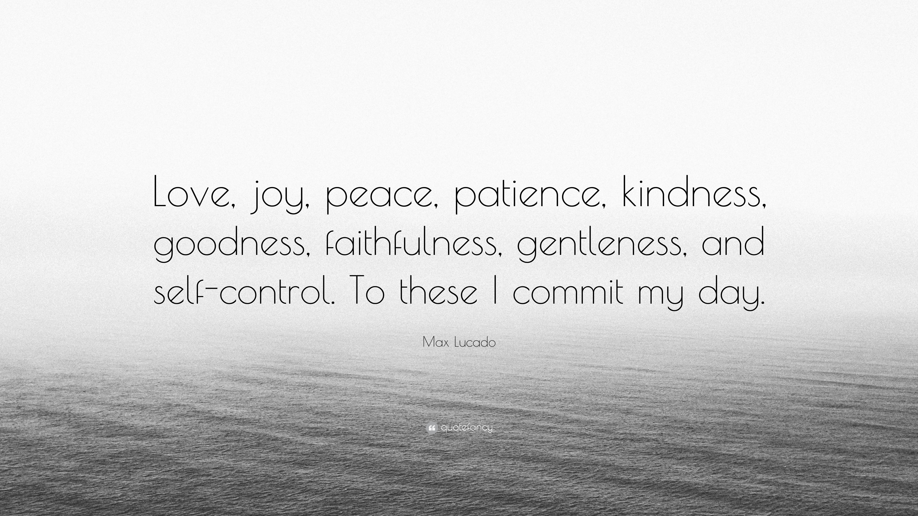 "Peace Love Joy Quotes Max Lucado Quote ""Love Joy Peace Patience Kindness Goodness"