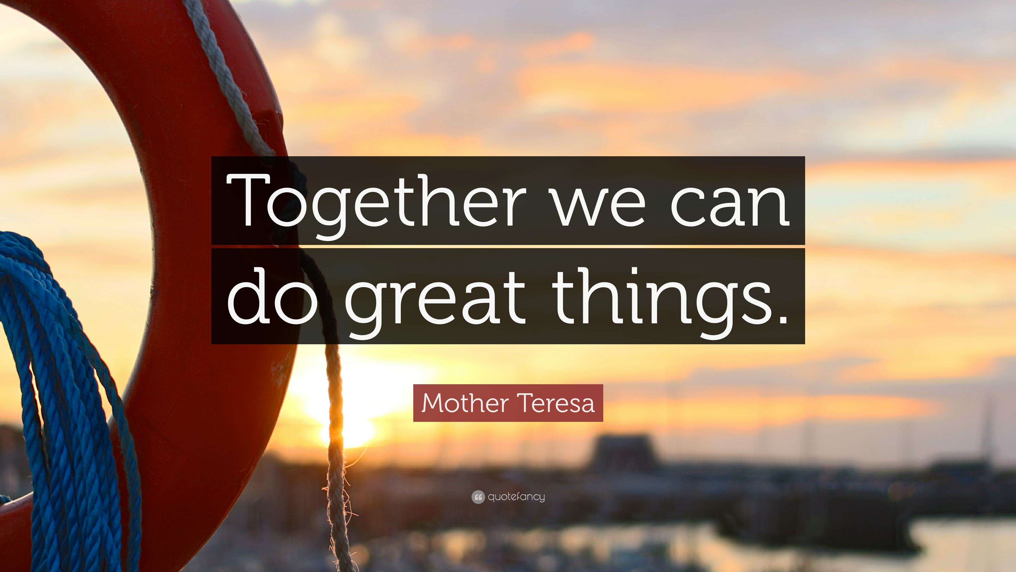 """Mother Teresa Quote: """"Together we can do great things ... on Outstanding Things  id=55938"""