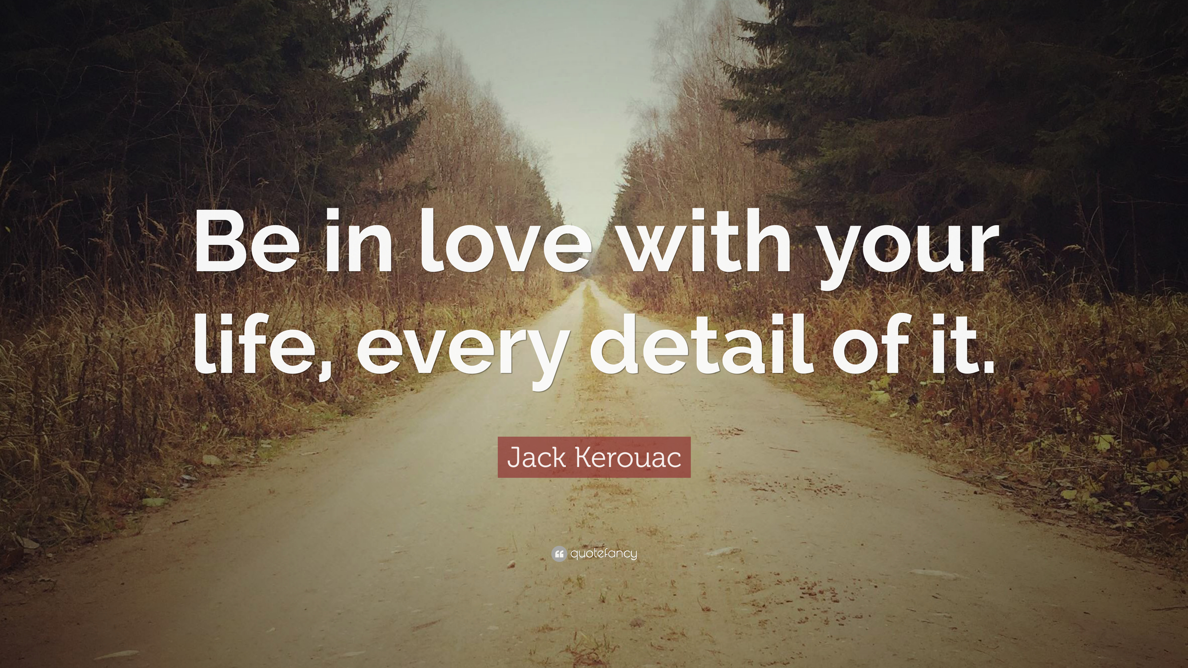 """Jack Kerouac Quote: """"Be in love with your life, every ..."""