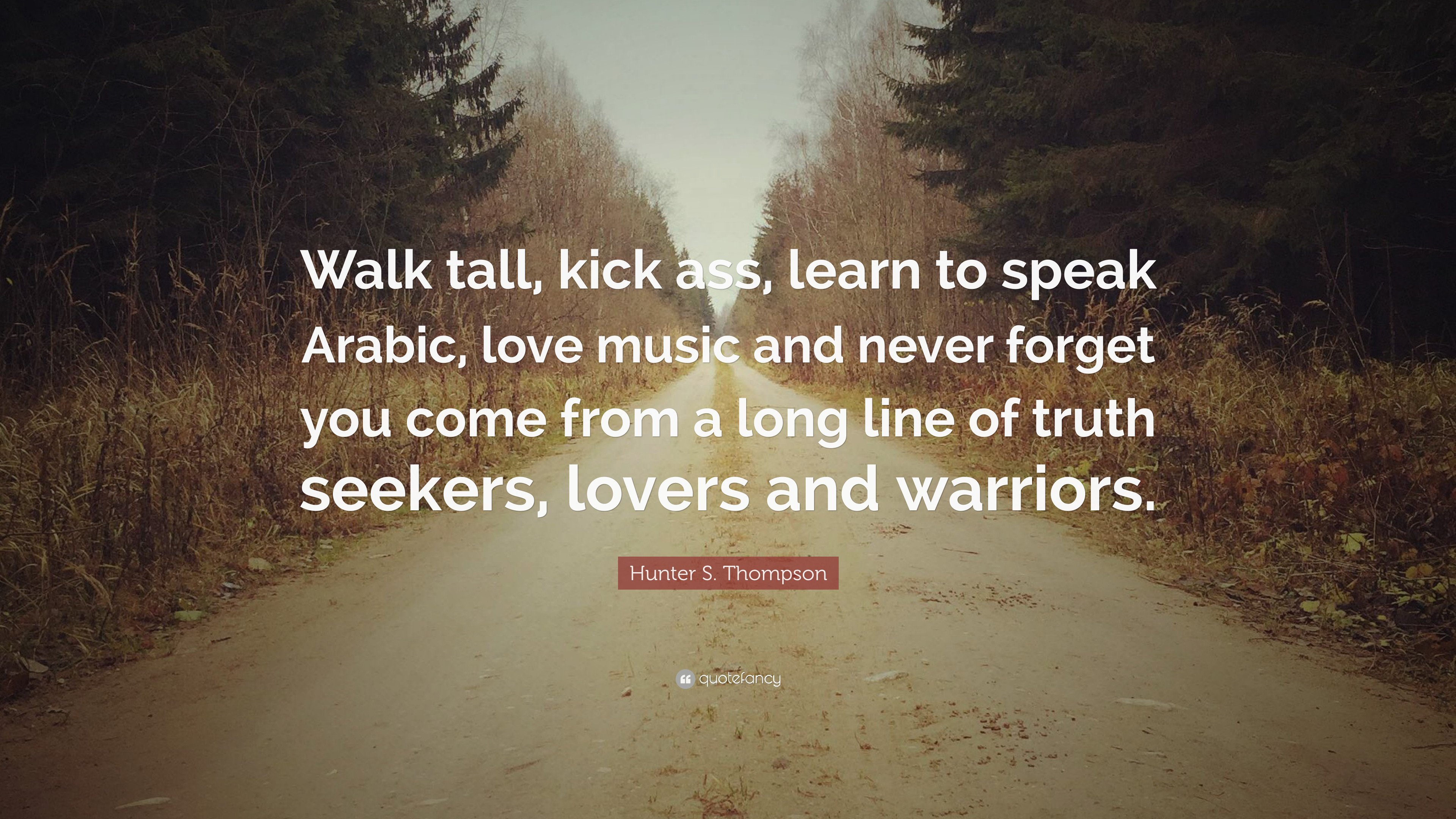 "Hunter S. Thompson Quote: ""Walk tall, kick ass, learn to ..."
