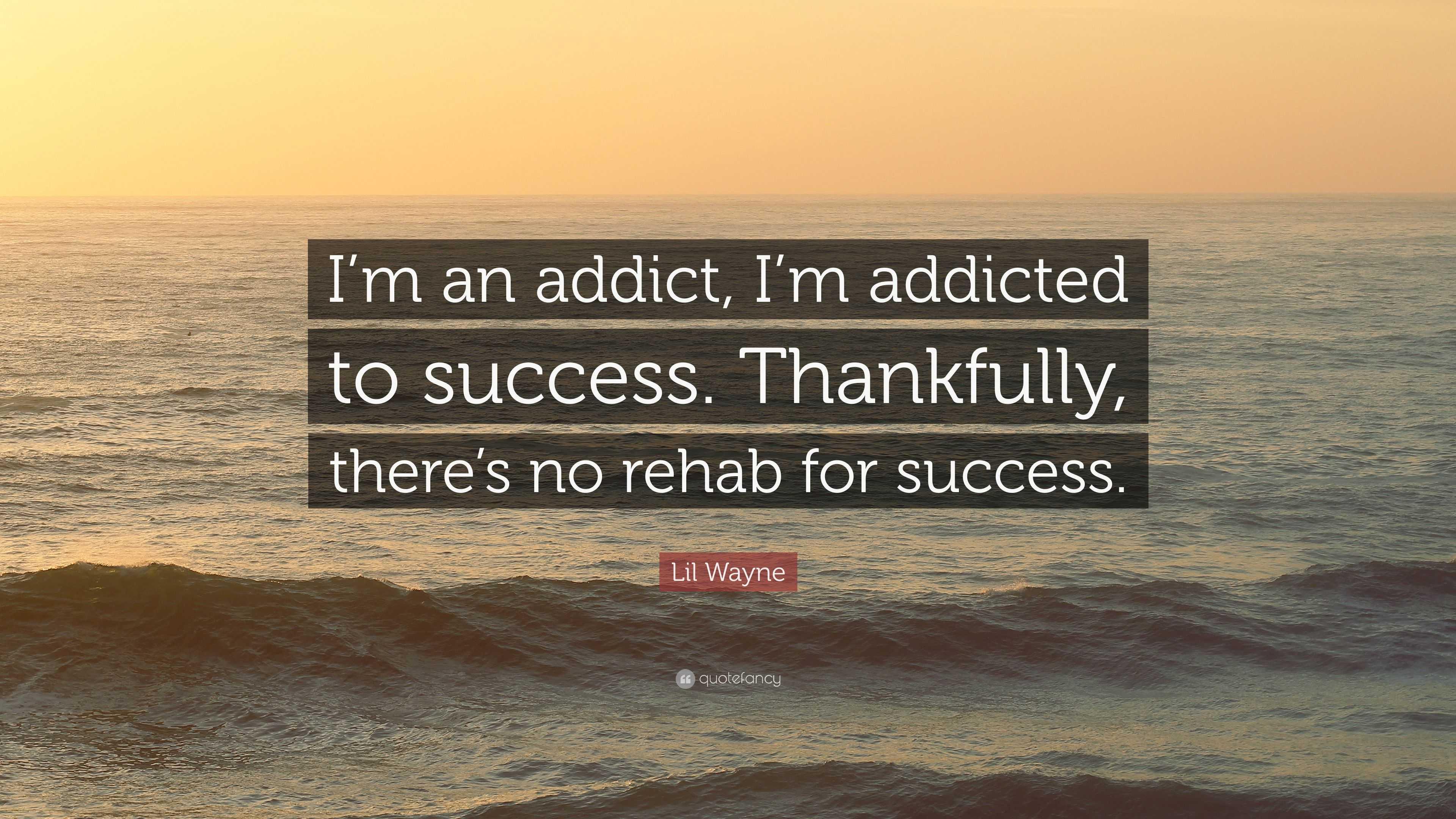 "Rehab Quotes Lil Wayne Quote ""I'm An Addict I'm Addicted To Success"